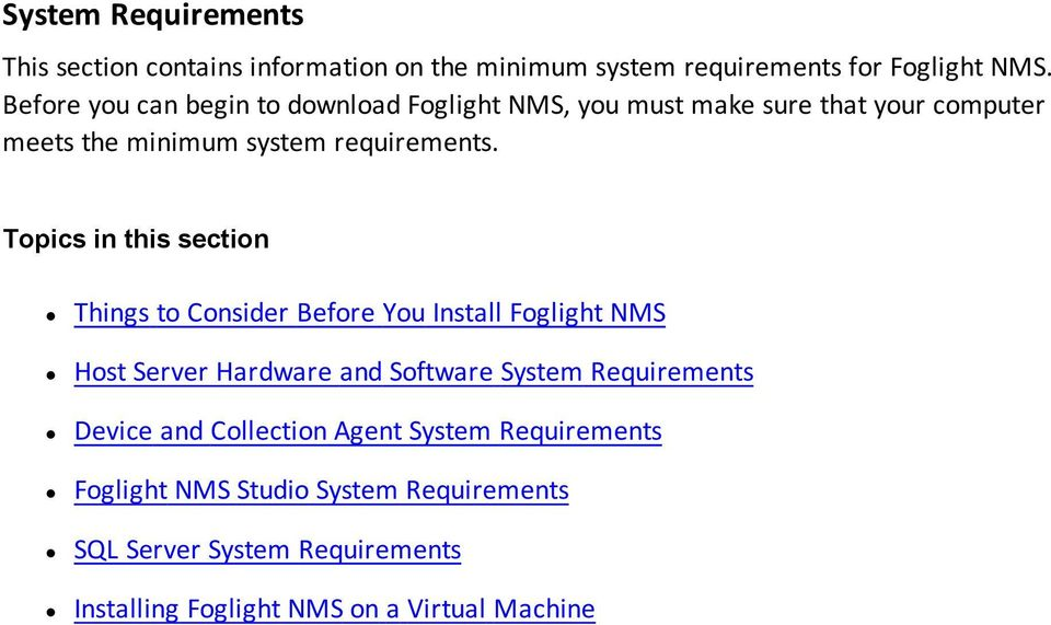 Topics in this section Things to Consider Before You Install Foglight NMS Host Server Hardware and Software System Requirements