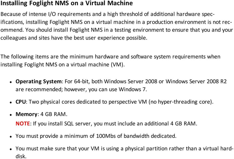 The following items are the minimum hardware and software system requirements when installing Foglight NMS on a virtual machine (VM).