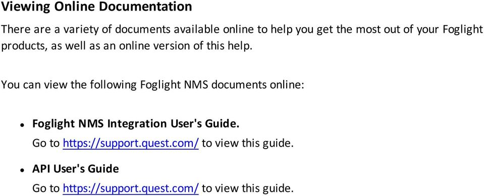 You can view the following Foglight NMS documents online: Foglight NMS Integration User's Guide.