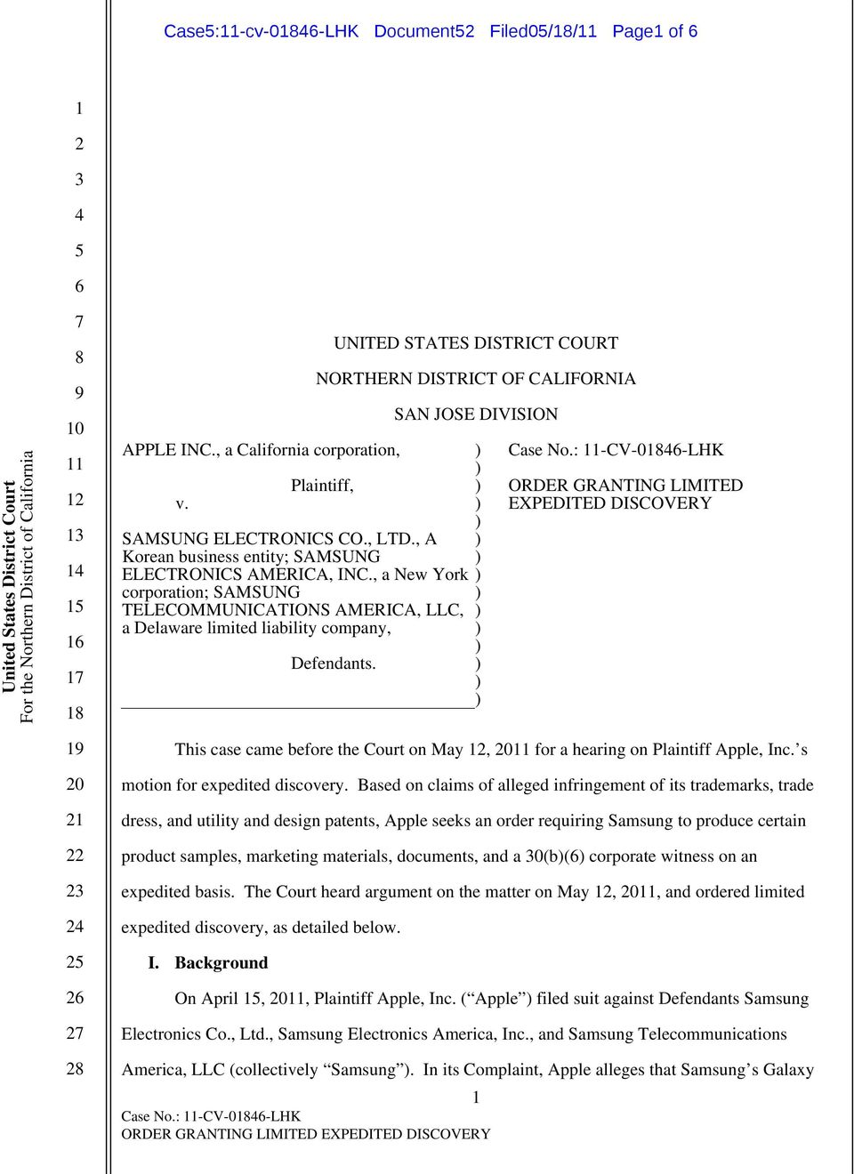 SAN JOSE DIVISION Case No.: -CV-0-LHK Case No.: -CV-0-LHK ORDER GRANTING LIMITED EXPEDITED DISCOVERY This case came before the Court on May, 0 for a hearing on Plaintiff Apple, Inc.