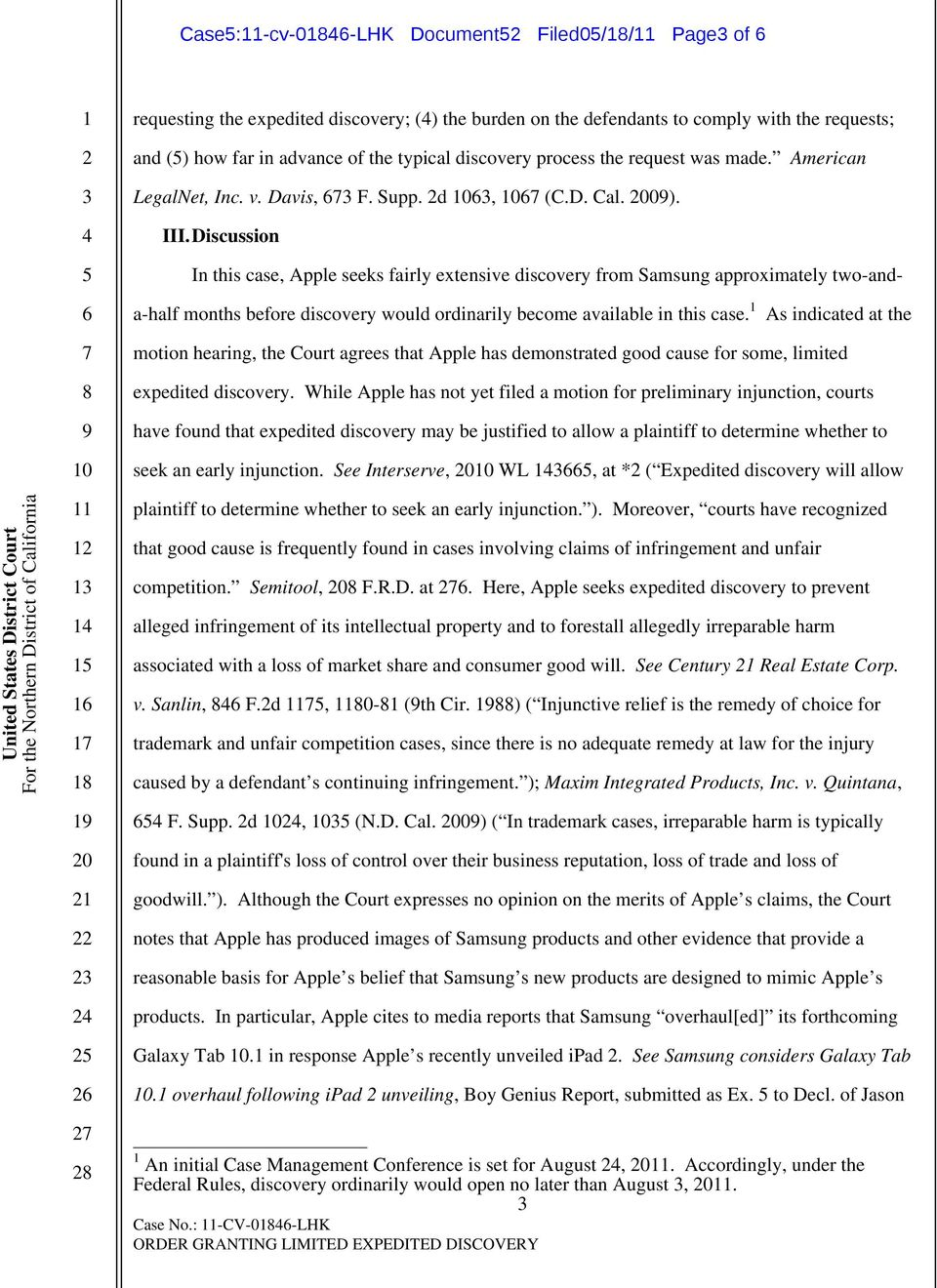 Discussion In this case, Apple seeks fairly extensive discovery from Samsung approximately two-anda-half months before discovery would ordinarily become available in this case.
