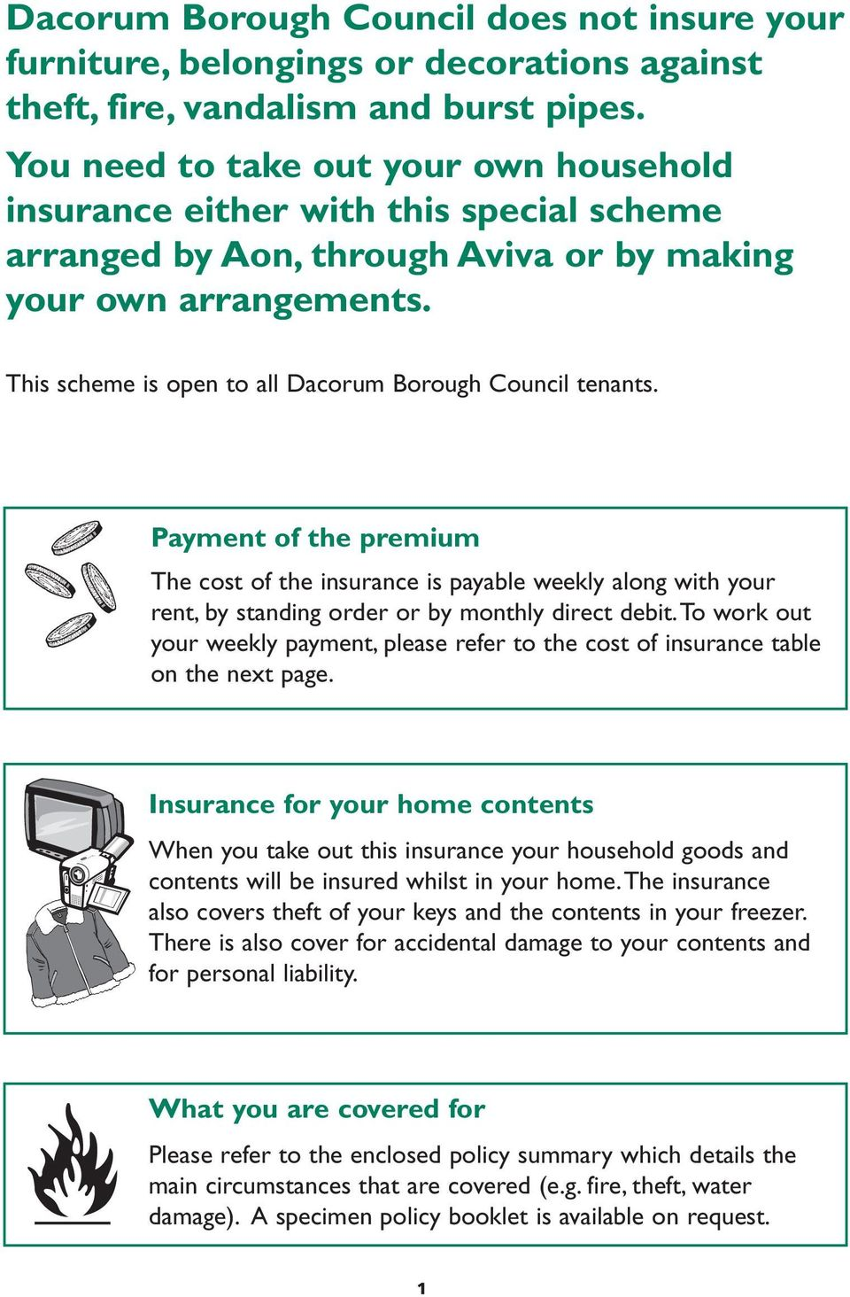 This scheme is open to all Dacorum Borough Council tenants. Payment of the premium The cost of the insurance is payable weekly along with your rent, by standing order or by monthly direct debit.