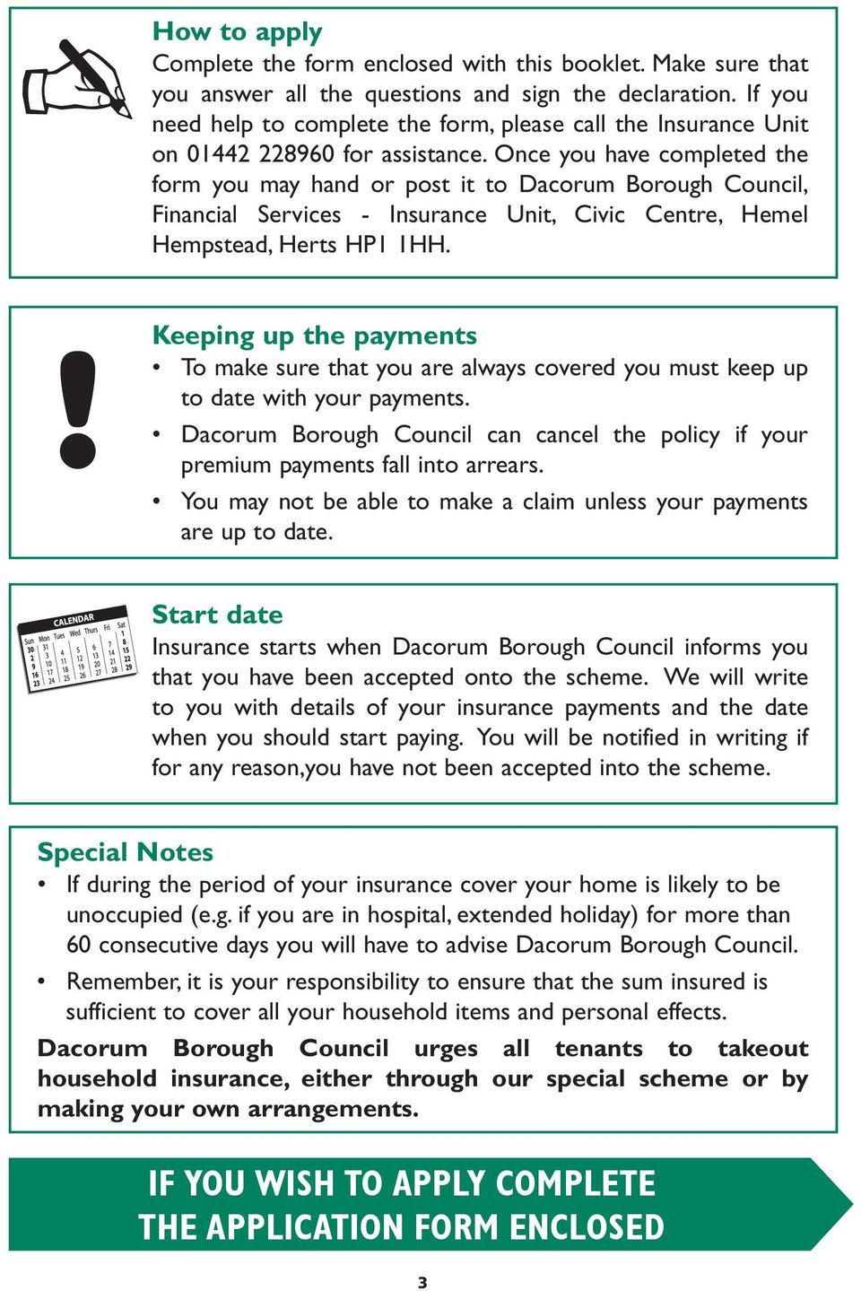 Once you have completed the form you may hand or post it to Dacorum Borough Council, Financial Services - Insurance Unit, Civic Centre, Hemel Hempstead, Herts HP1 1HH.