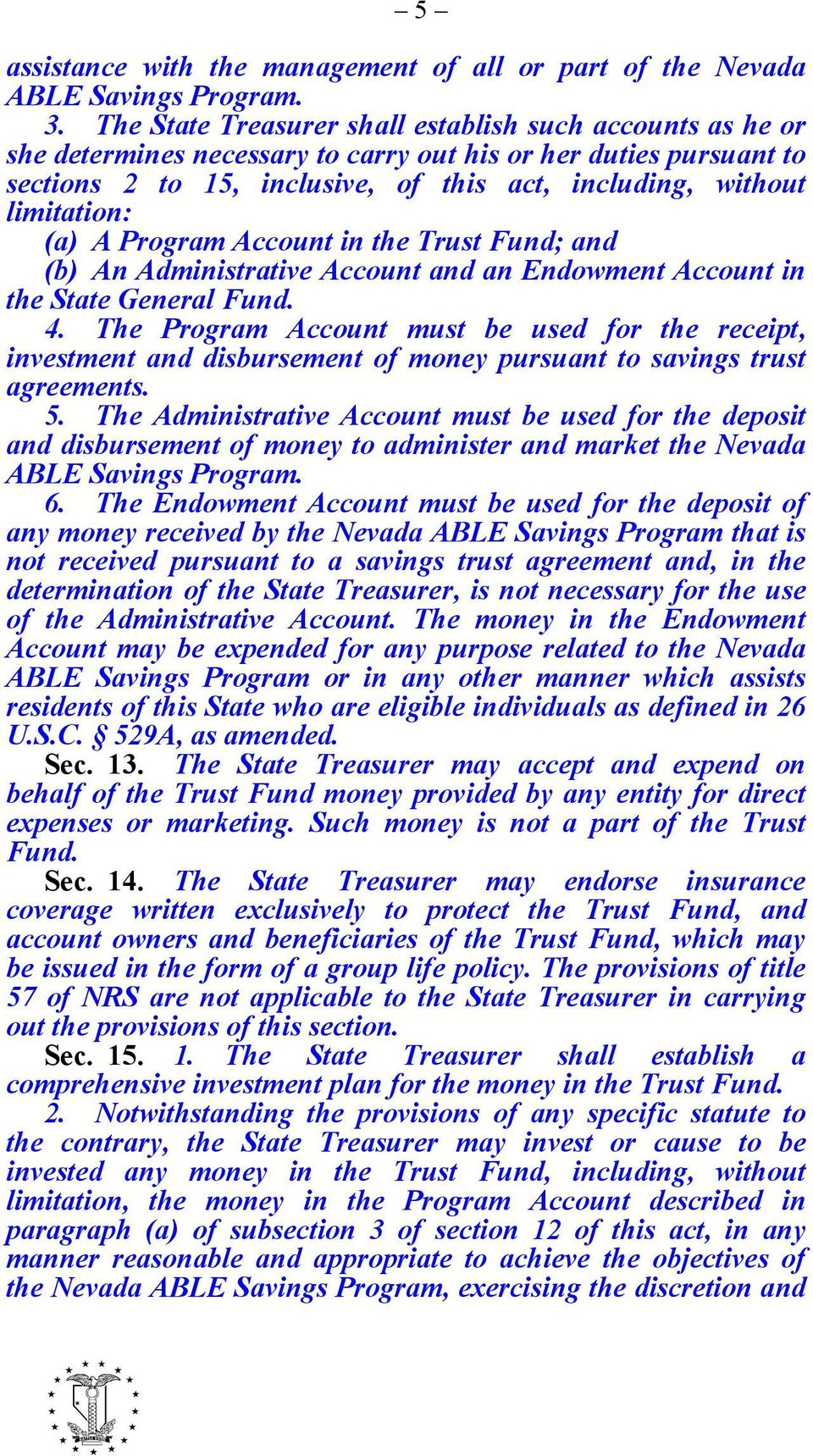 (a) A Program Account in the Trust Fund; and (b) An Administrative Account and an Endowment Account in the State General Fund. 4.