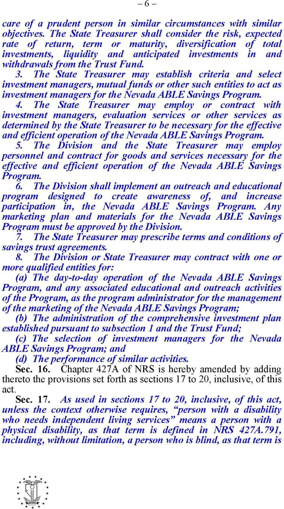 Fund. 3. The State Treasurer may establish criteria and select investment managers, mutual funds or other such entities to act as investment managers for the Nevada ABLE Savings Program. 4.