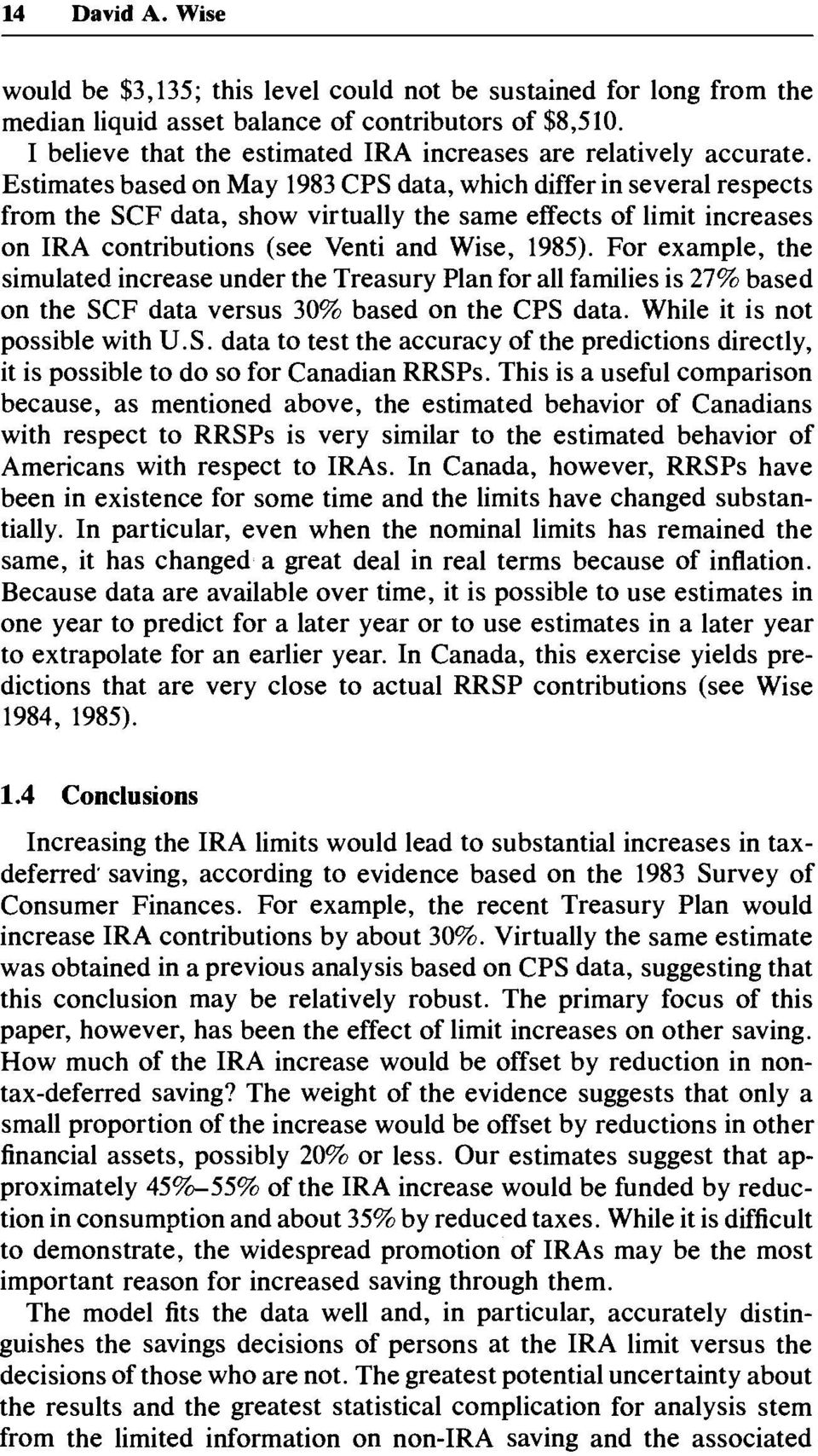 Estimates based on May 1983 CPS data, which differ in several respects from the SCF data, show virtually the same effects of limit increases on IRA contributions (see Venti and Wise, 1985).
