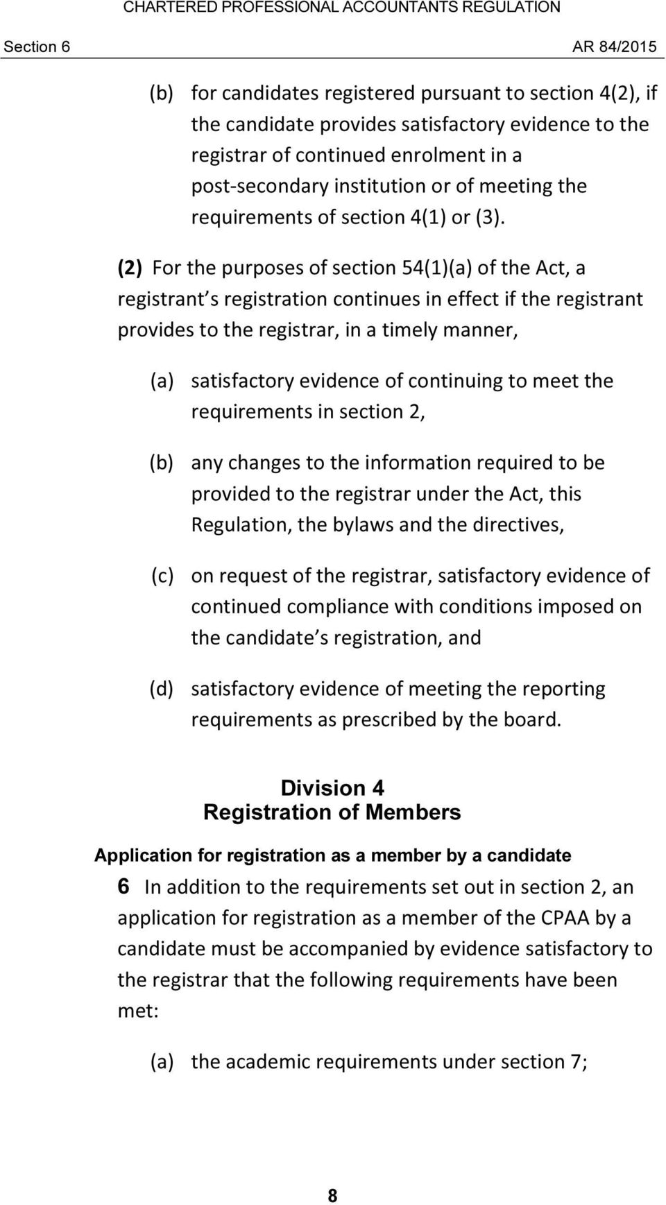 (2) For the purposes of section 54(1)(a) of the Act, a registrant s registration continues in effect if the registrant provides to the registrar, in a timely manner, (a) satisfactory evidence of