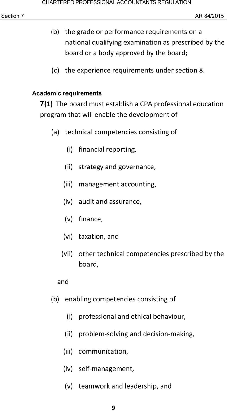 Academic requirements 7(1) The board must establish a CPA professional education program that will enable the development of (a) technical competencies consisting of (i) financial reporting,