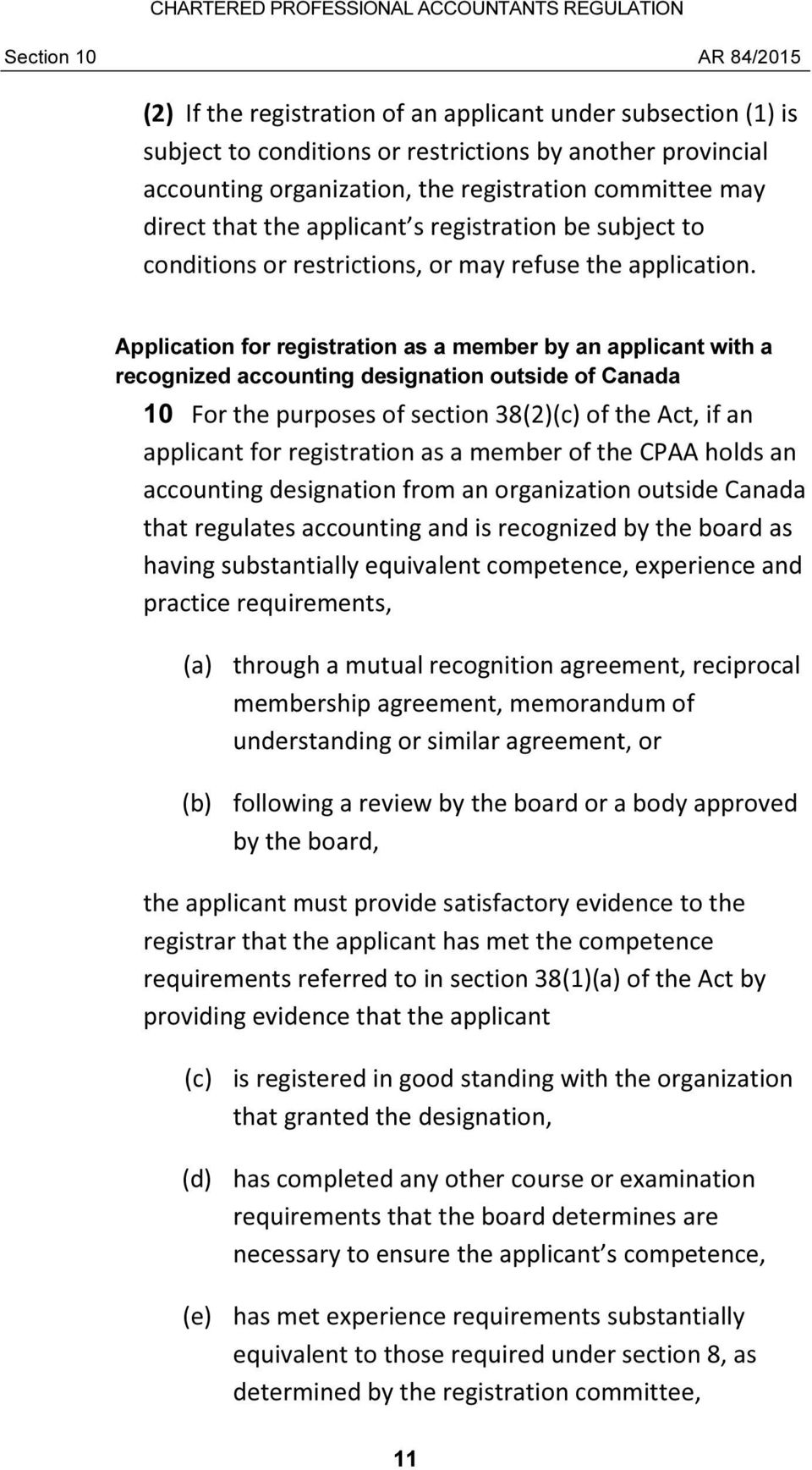 Application for registration as a member by an applicant with a recognized accounting designation outside of Canada 10 For the purposes of section 38(2)(c) of the Act, if an applicant for