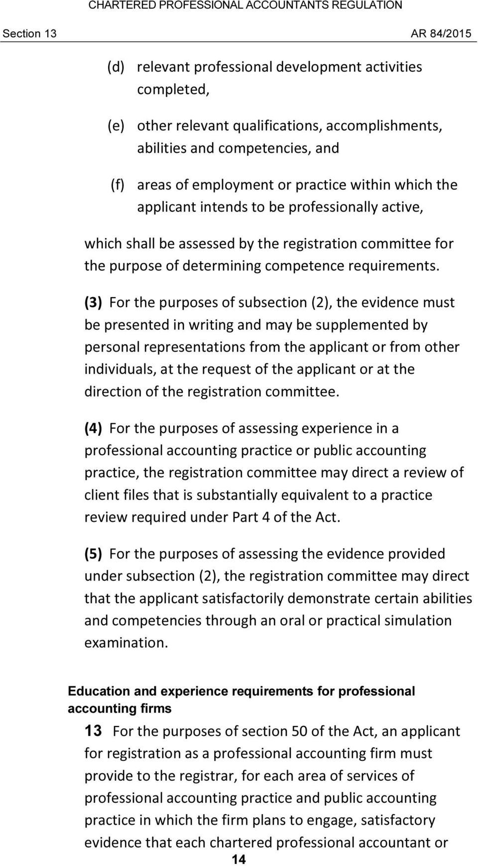 (3) For the purposes of subsection (2), the evidence must be presented in writing and may be supplemented by personal representations from the applicant or from other individuals, at the request of