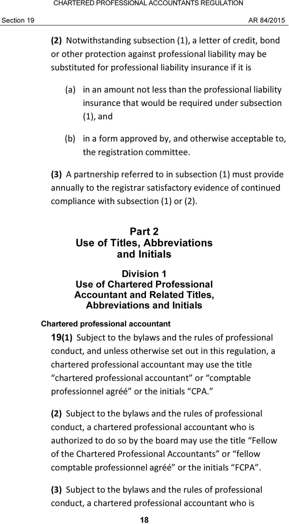 (3) A partnership referred to in subsection (1) must provide annually to the registrar satisfactory evidence of continued compliance with subsection (1) or (2).