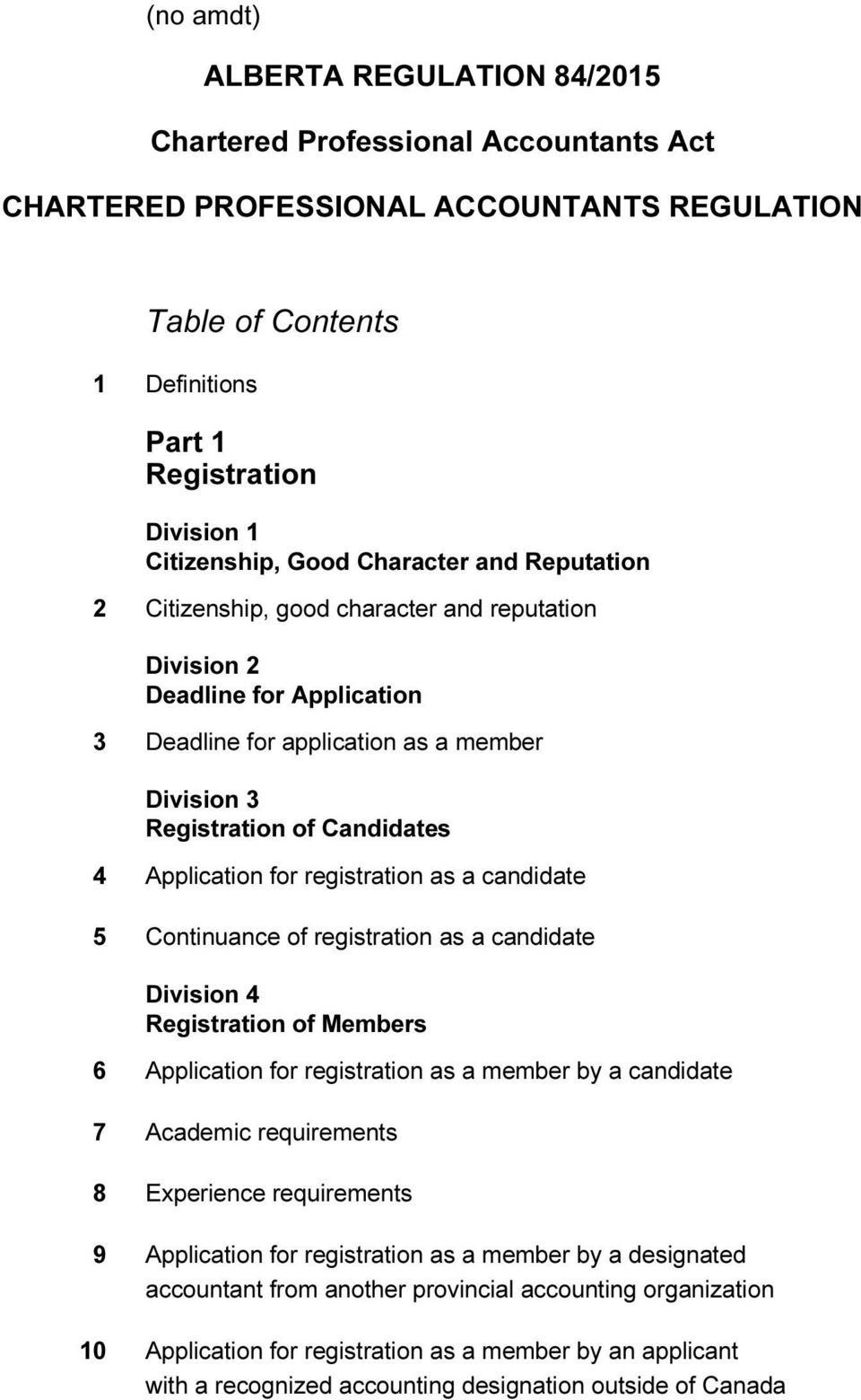 Application for registration as a candidate 5 Continuance of registration as a candidate Division 4 Registration of Members 6 Application for registration as a member by a candidate 7 Academic