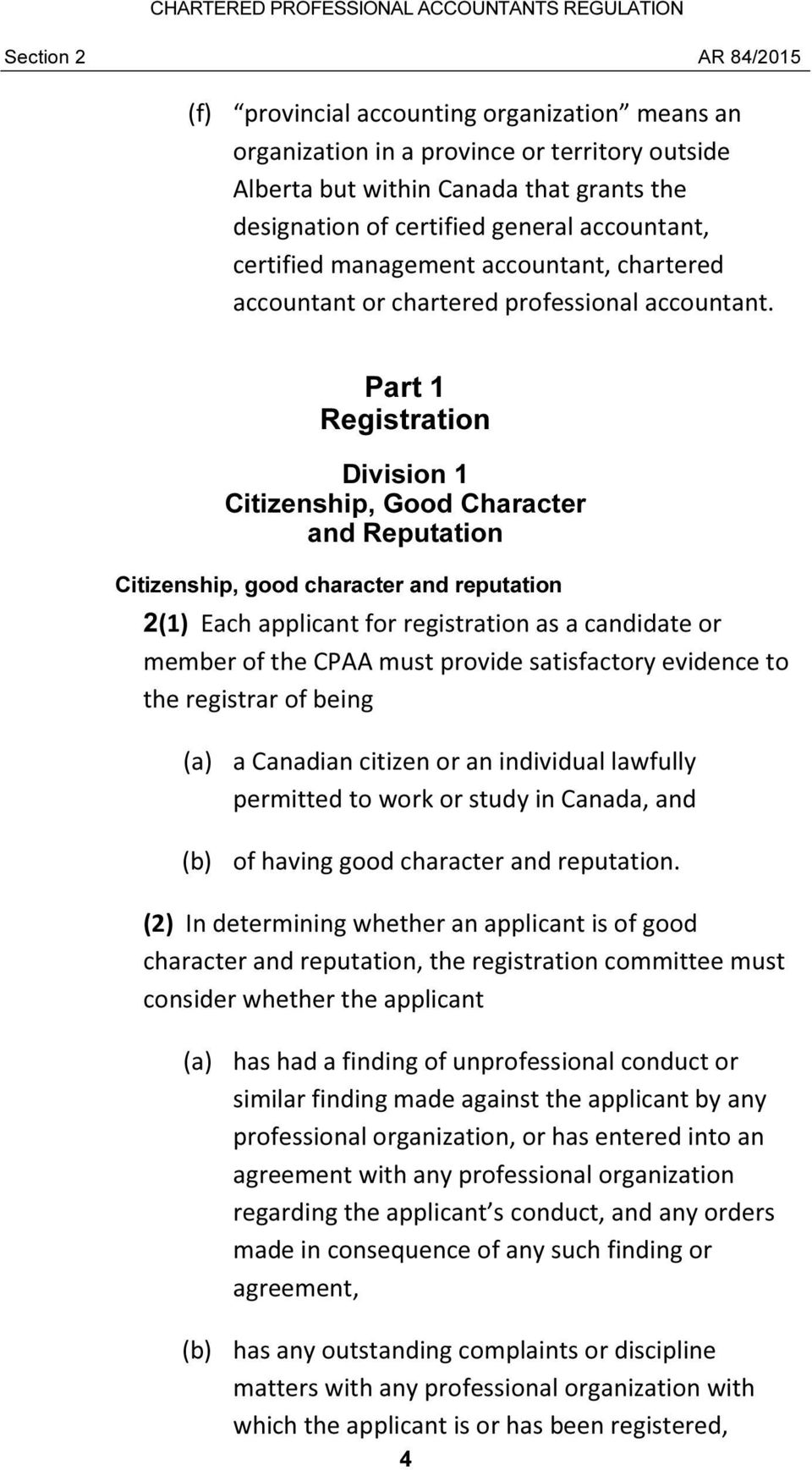 Part 1 Registration Division 1 Citizenship, Good Character and Reputation Citizenship, good character and reputation 2(1) Each applicant for registration as a candidate or member of the CPAA must
