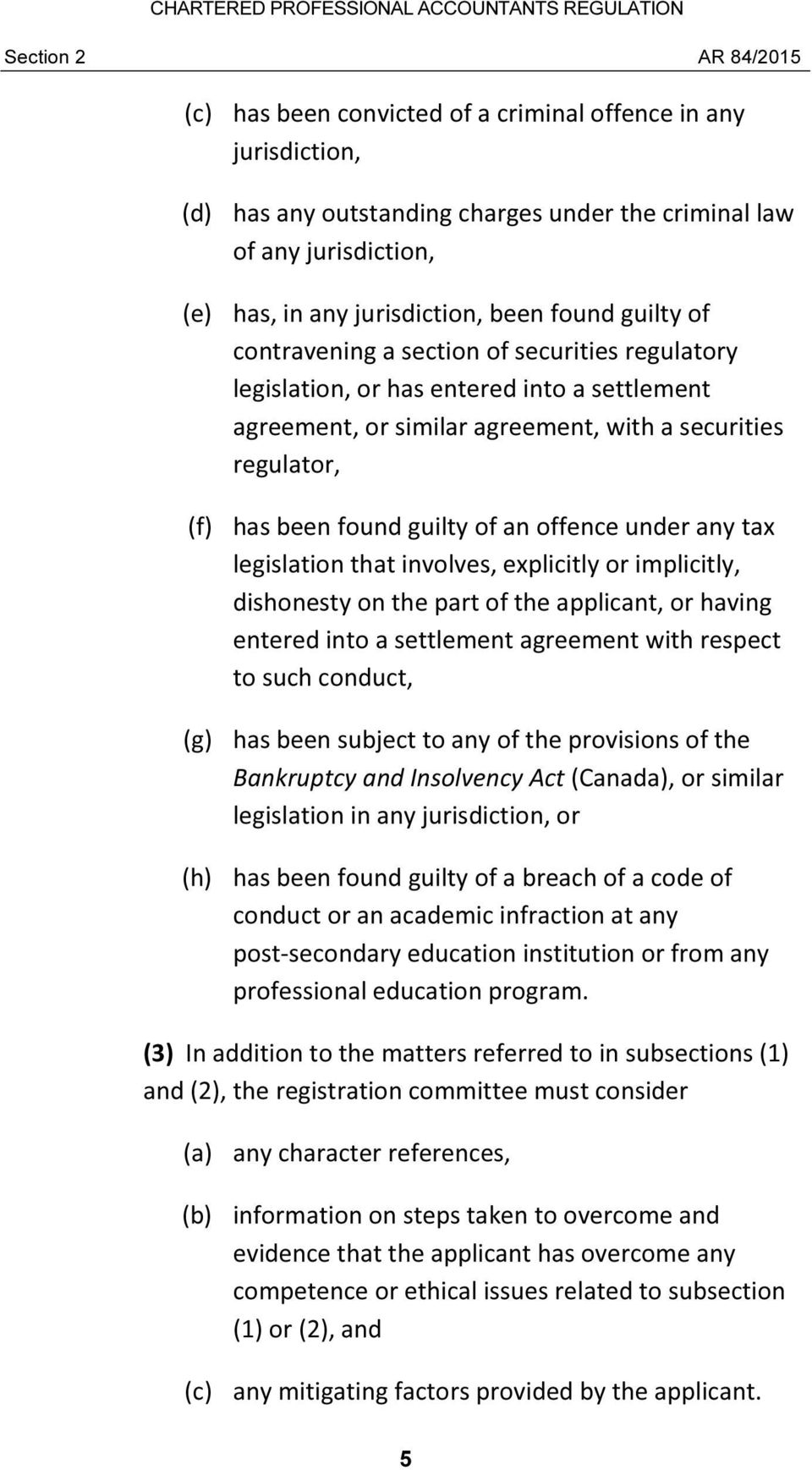 of an offence under any tax legislation that involves, explicitly or implicitly, dishonesty on the part of the applicant, or having entered into a settlement agreement with respect to such conduct,