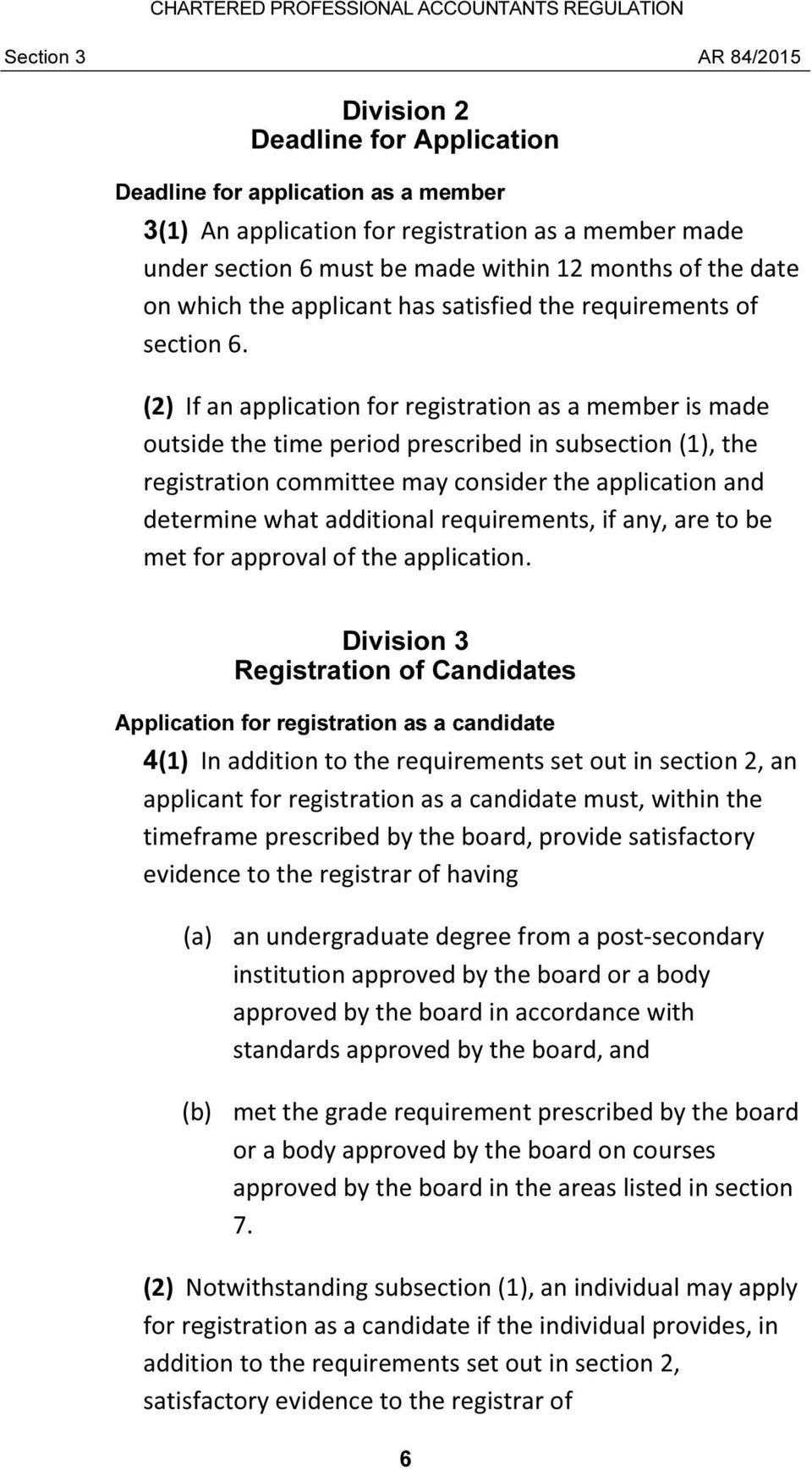 (2) If an application for registration as a member is made outside the time period prescribed in subsection (1), the registration committee may consider the application and determine what additional