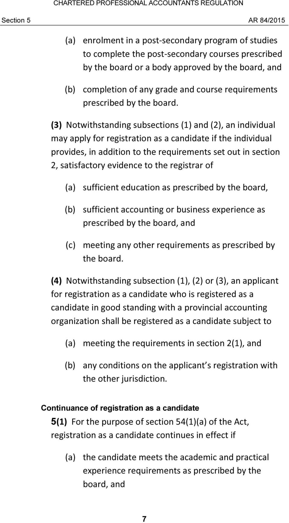 (3) Notwithstanding subsections (1) and (2), an individual may apply for registration as a candidate if the individual provides, in addition to the requirements set out in section 2, satisfactory