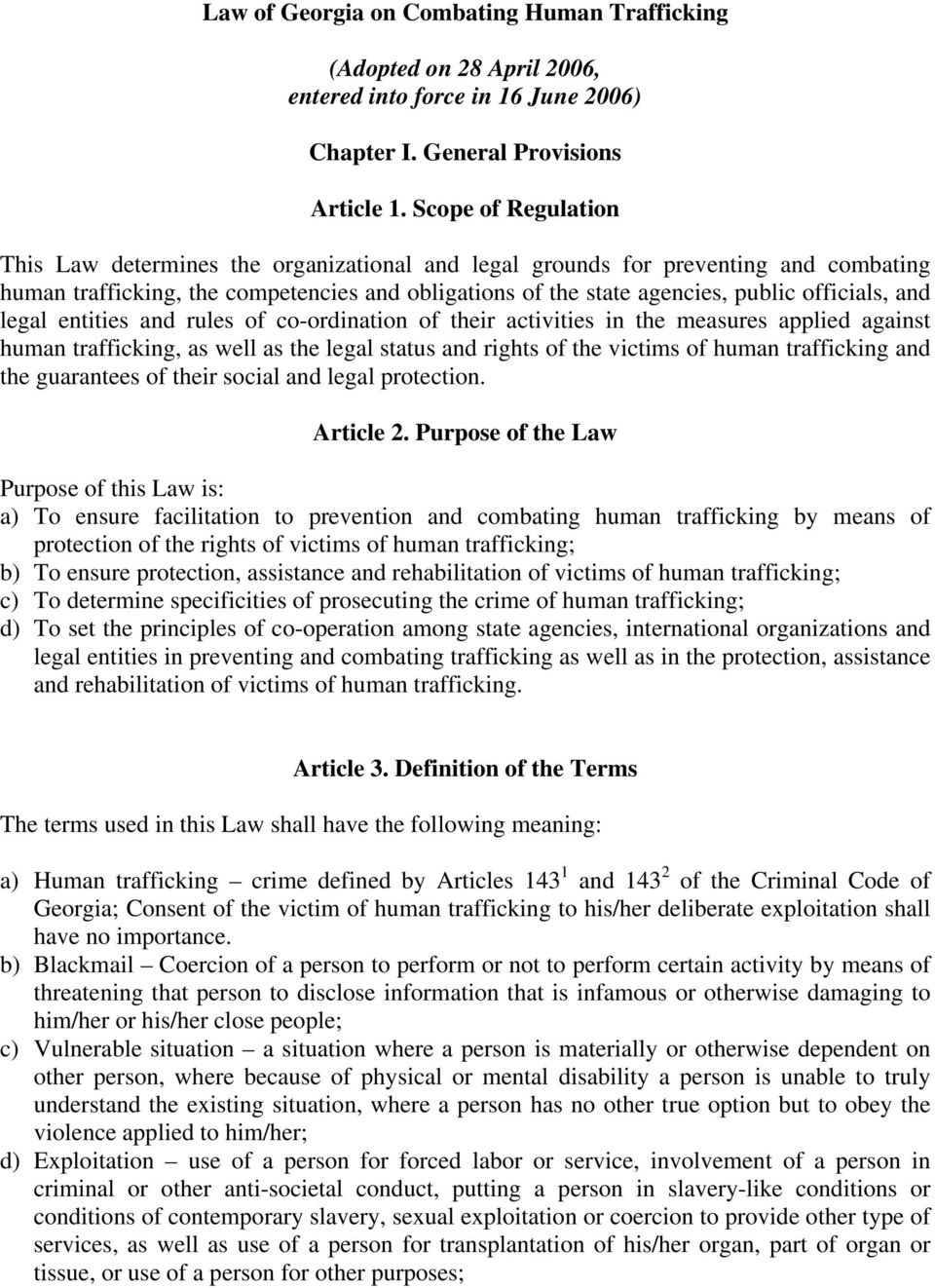 and legal entities and rules of co-ordination of their activities in the measures applied against human trafficking, as well as the legal status and rights of the victims of human trafficking and the