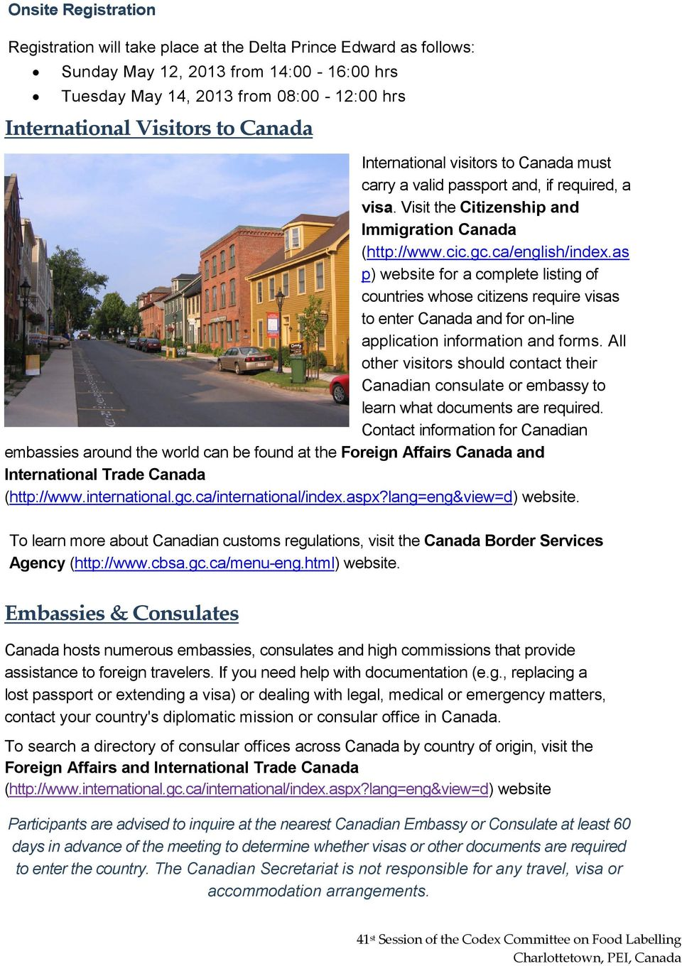 as p) website for a complete listing of countries whose citizens require visas to enter Canada and for on-line application information and forms.