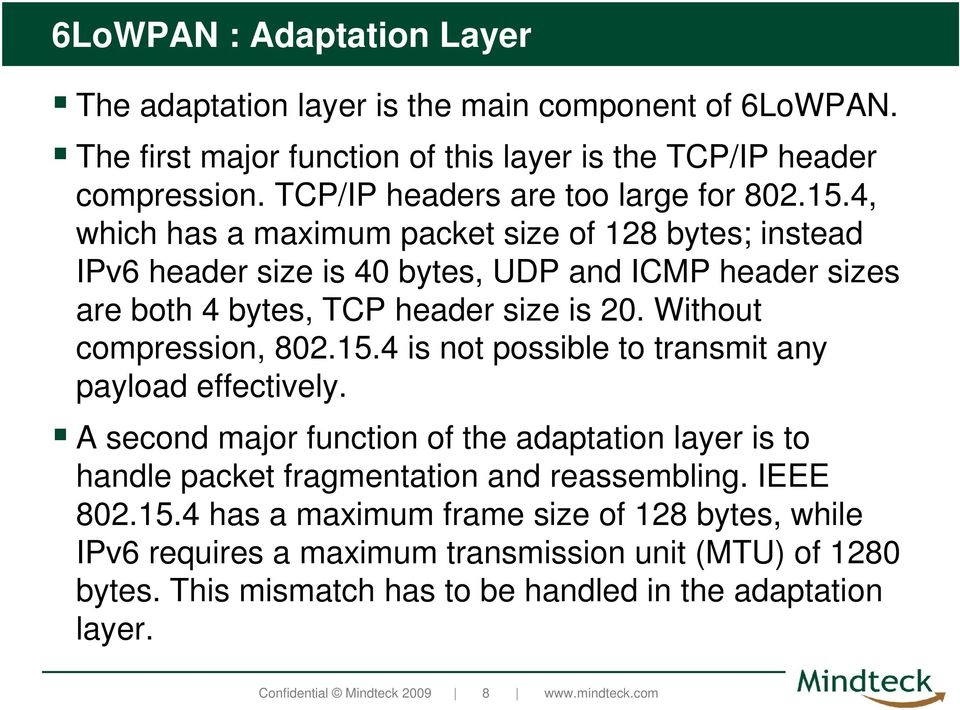 4, which has a maximum packet size of 128 bytes; instead IPv6 header size is 40 bytes, UDP and ICMP header sizes are both 4 bytes, TCP header size is 20. Without compression, 802.15.