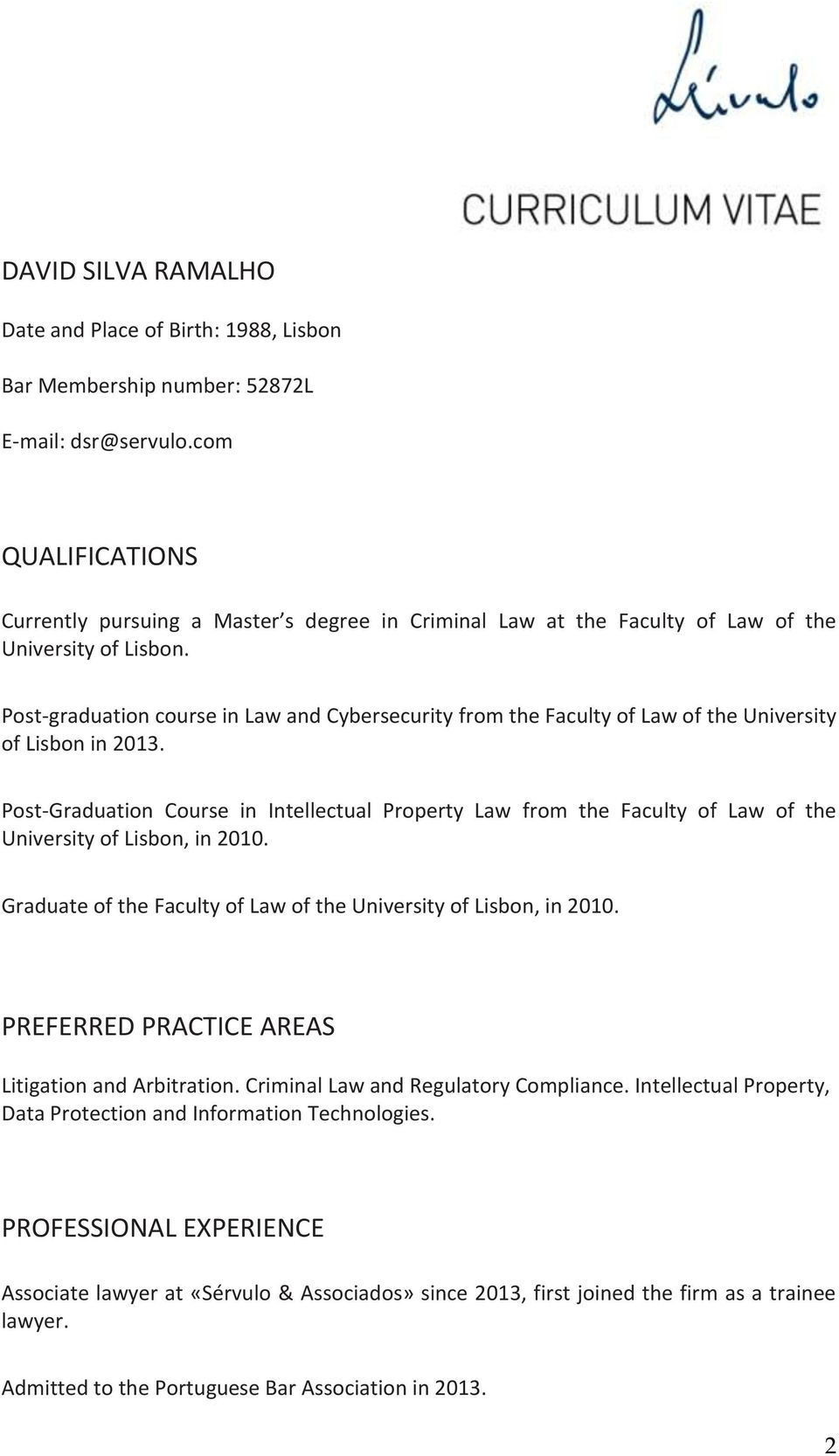 Post-graduation course in Law and Cybersecurity from the Faculty of Law of the University of Lisbon in 2013.