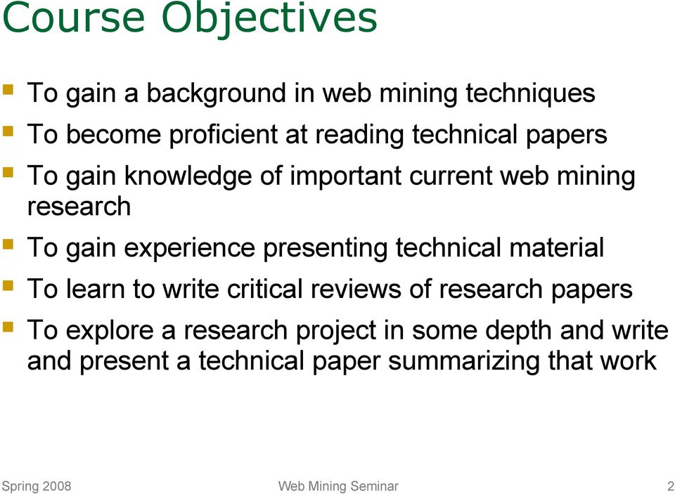 presenting technical material To learn to write critical reviews of research papers To explore a
