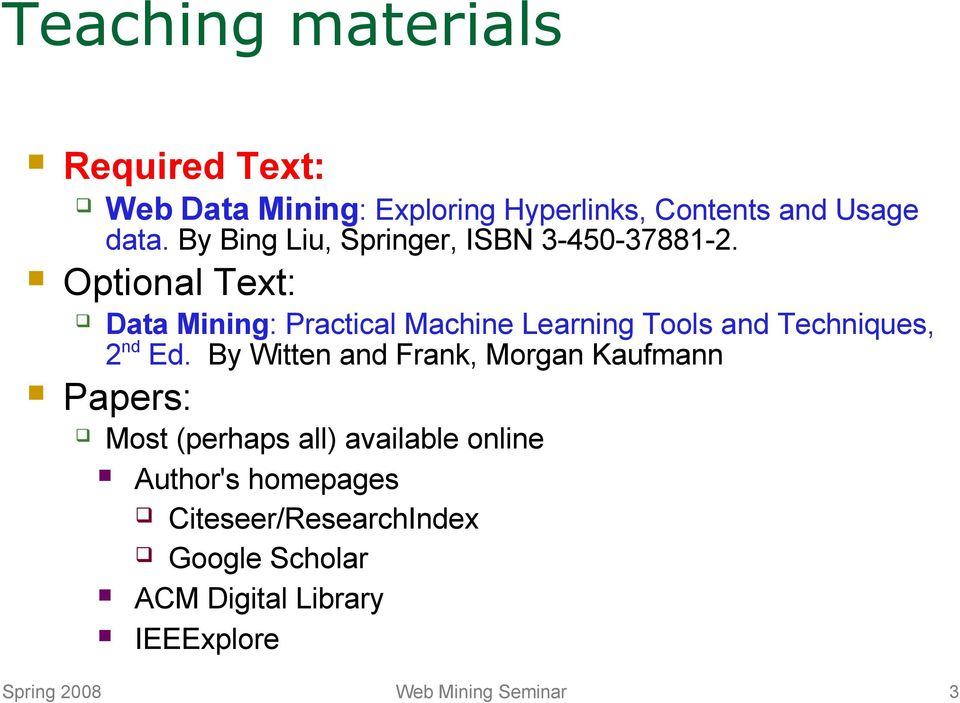 Optional Text: Data Mining: Practical Machine Learning Tools and Techniques, 2 nd Ed.