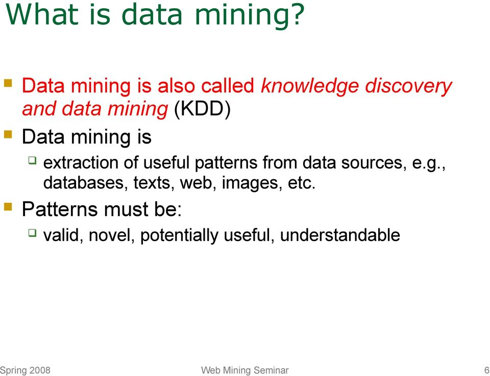 mining is extraction of useful patterns from data sources, e.g., databases, texts, web, images, etc.