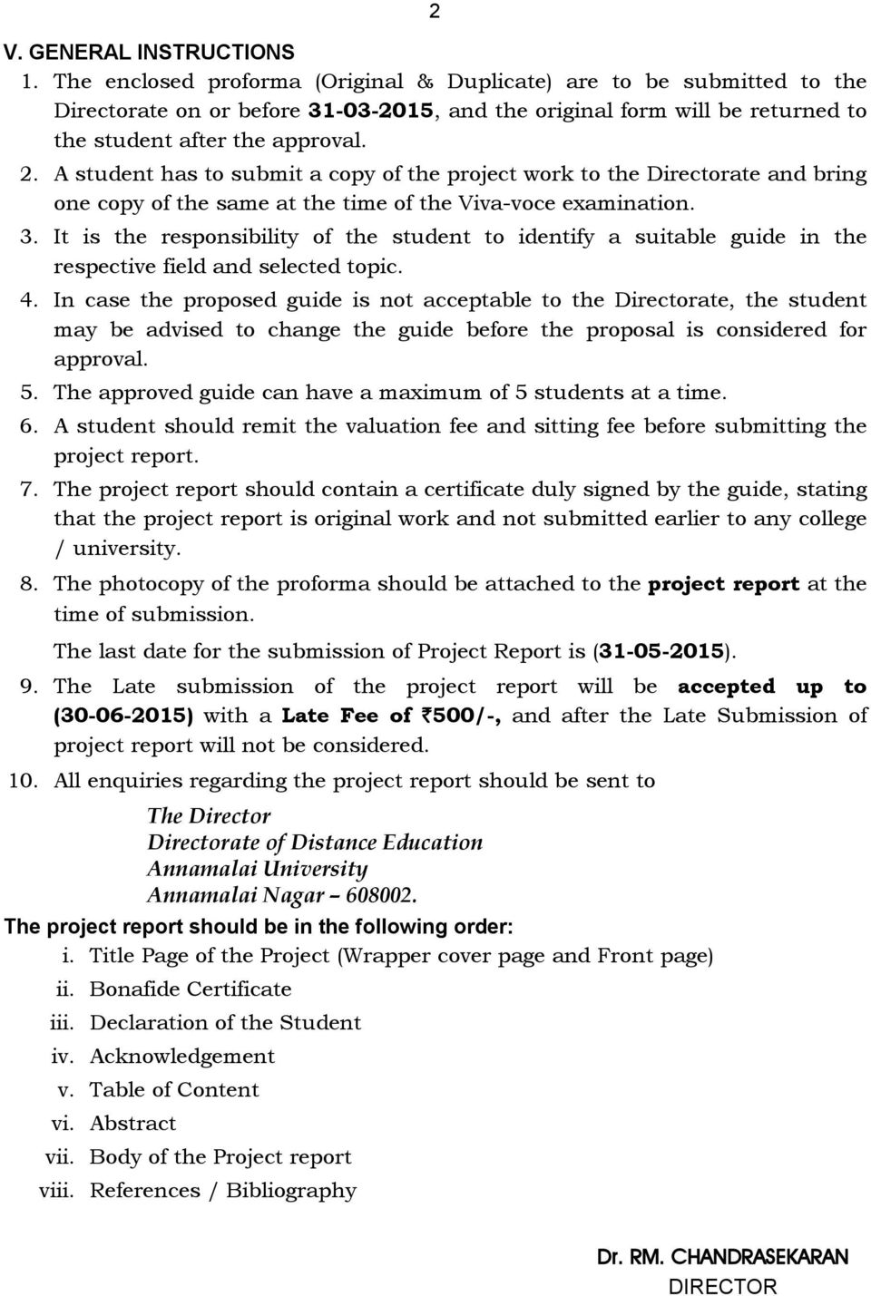 A student has to submit a copy of the project work to the Directorate and bring one copy of the same at the time of the Viva-voce examination. 3.
