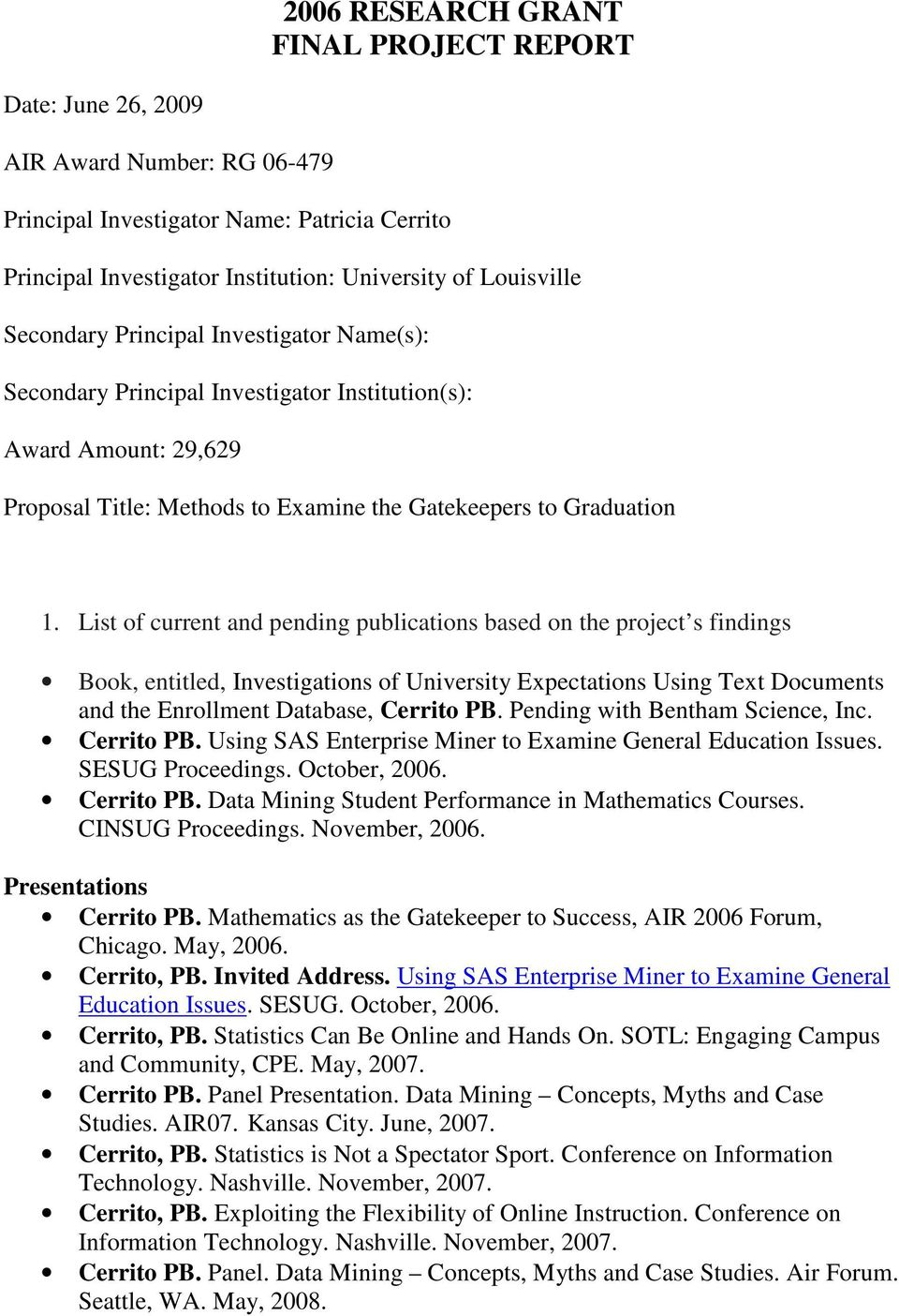 List of current and pending publications based on the project s findings Book, entitled, Investigations of University Expectations Using Text Documents and the Enrollment Database, Cerrito PB.