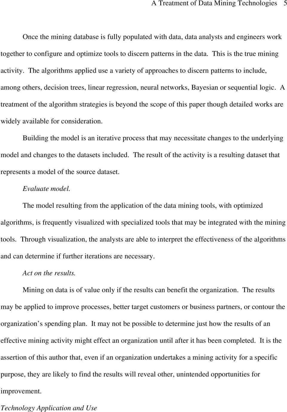 The algorithms applied use a variety of approaches to discern patterns to include, among others, decision trees, linear regression, neural networks, Bayesian or sequential logic.