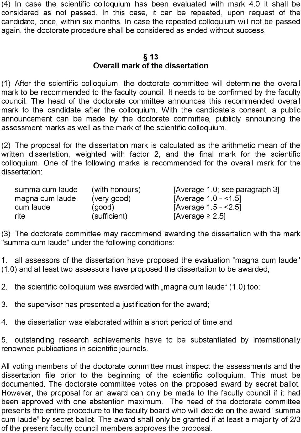 13 Overall mark of the dissertation (1) After the scientific colloquium, the doctorate committee will determine the overall mark to be recommended to the faculty council.