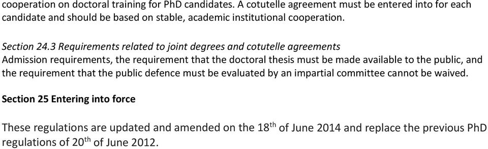 3 Requirements related to joint degrees and cotutelle agreements Admission requirements, the requirement that the doctoral thesis must be made available to