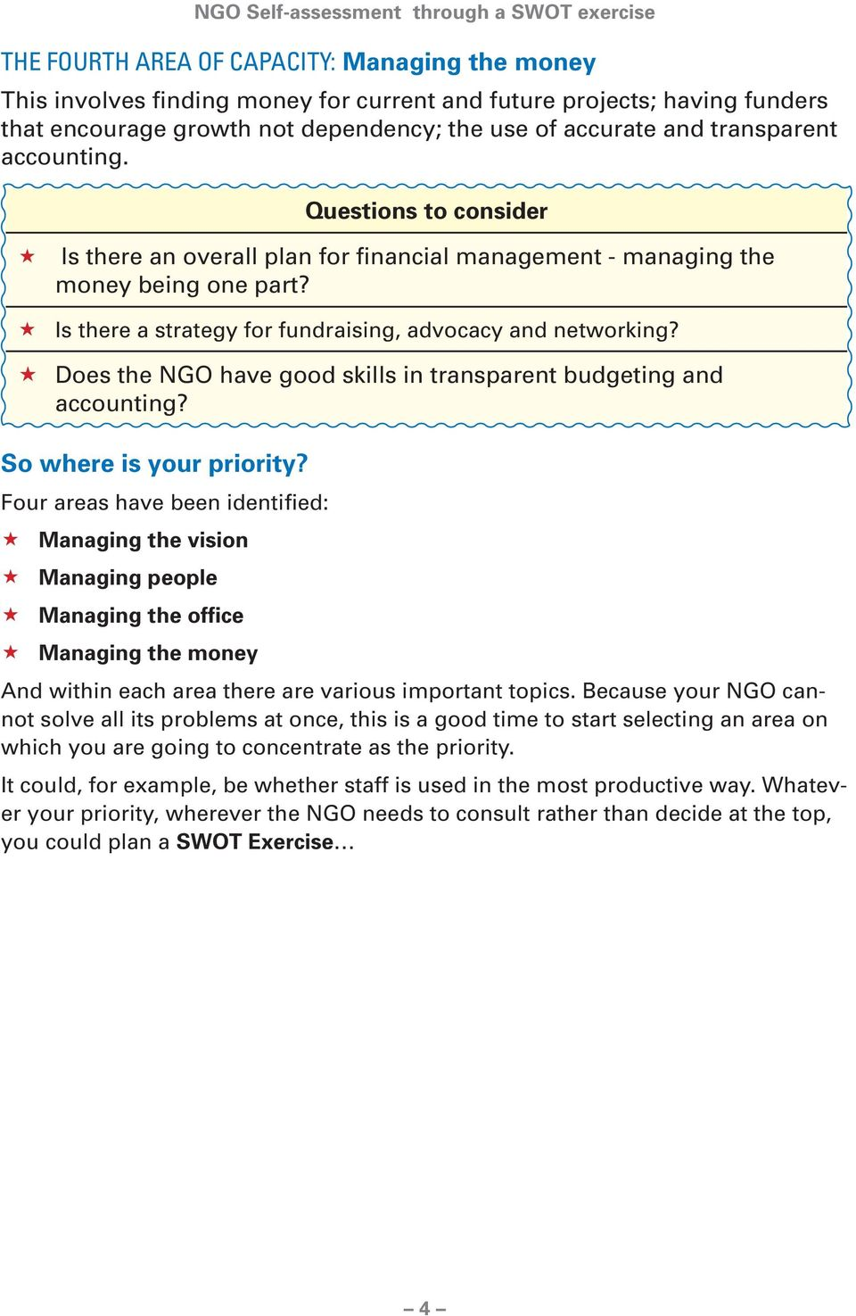 Does the NGO have good skills in transparent budgeting and accounting? So where is your priority?