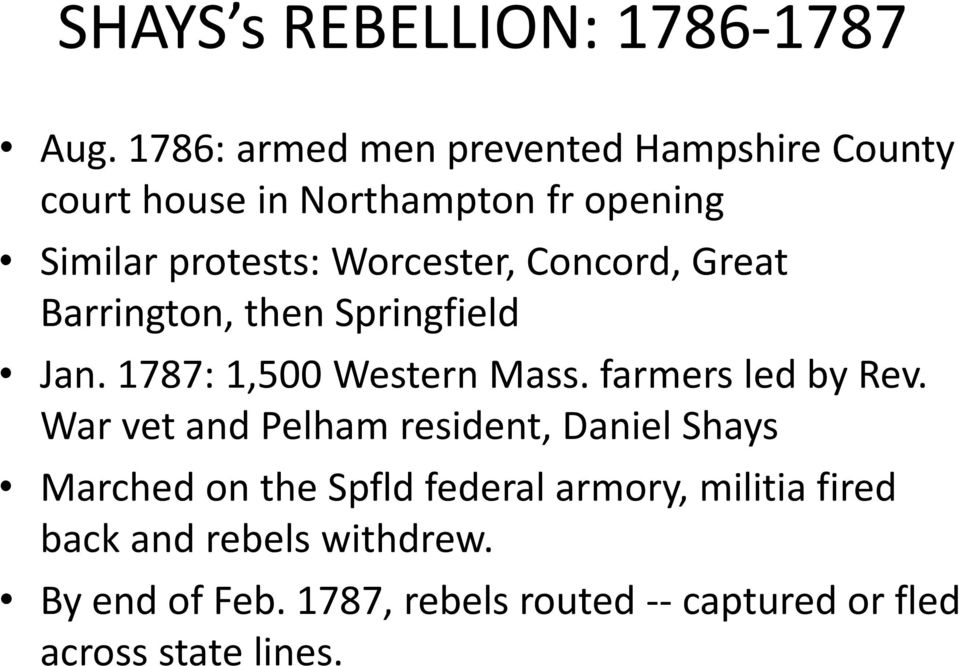 Worcester, Concord, Great Barrington, then Springfield Jan. 1787: 1,500 Western Mass. farmers led by Rev.