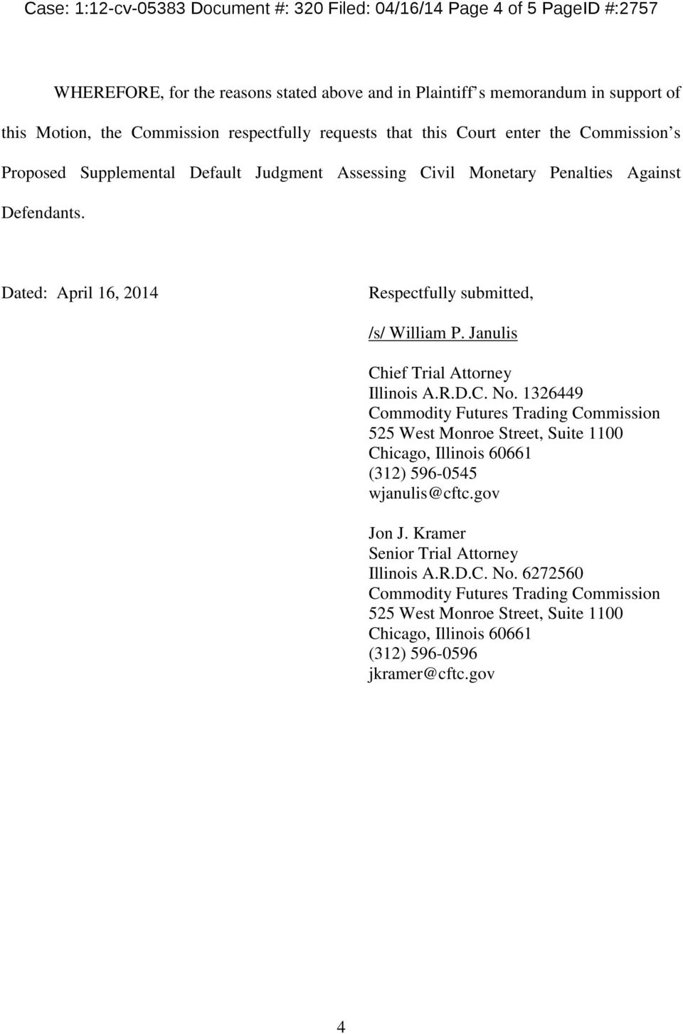 Dated: April 16, 2014 Respectfully submitted, /s/ William P. Janulis Chief Trial Attorney Illinois A.R.D.C. No.