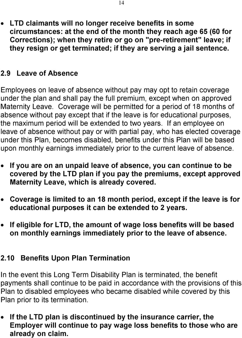 9 Leave of Absence Employees on leave of absence without pay may opt to retain coverage under the plan and shall pay the full premium, except when on approved Maternity Leave.