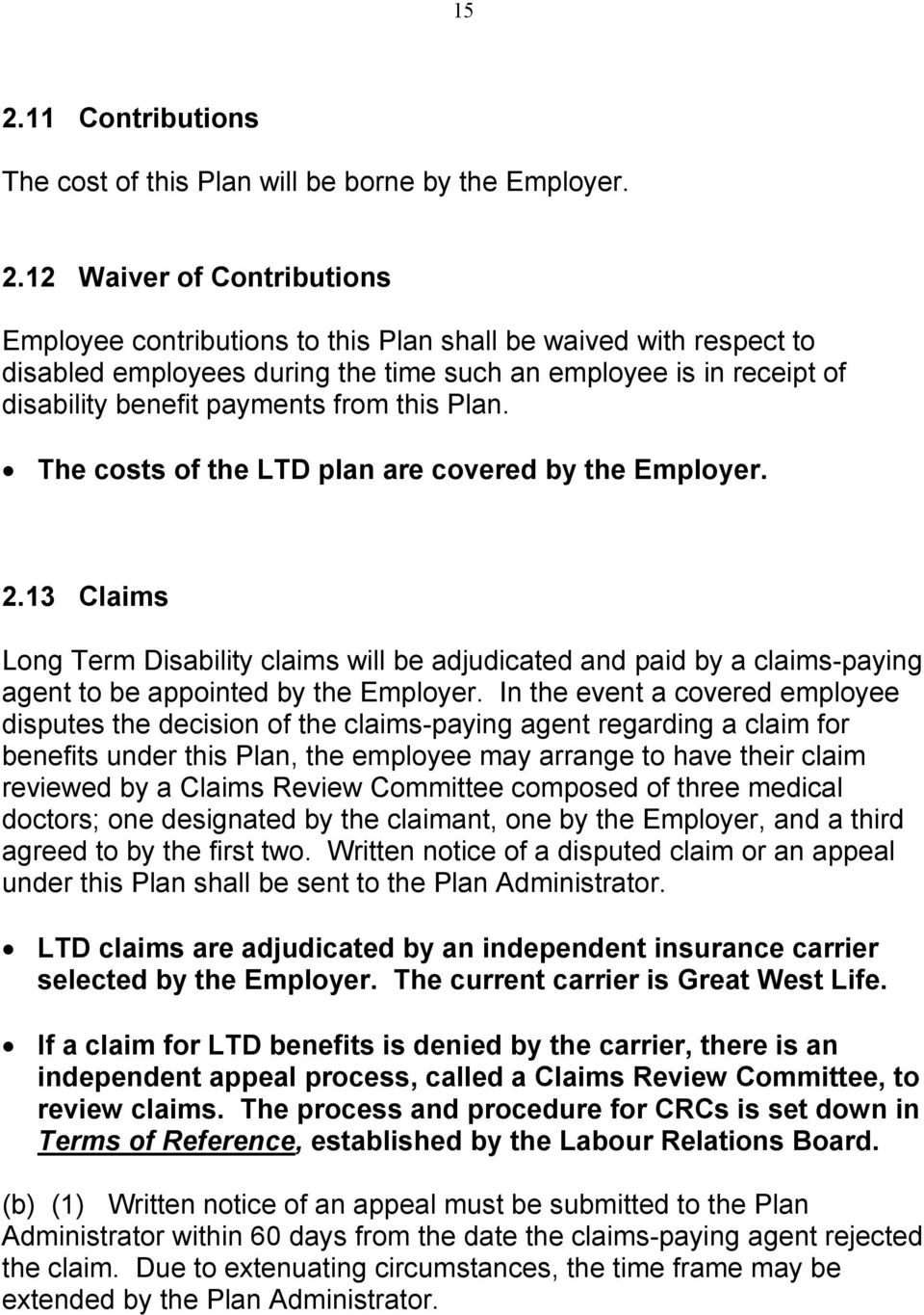 13 Claims Long Term Disability claims will be adjudicated and paid by a claims-paying agent to be appointed by the Employer.