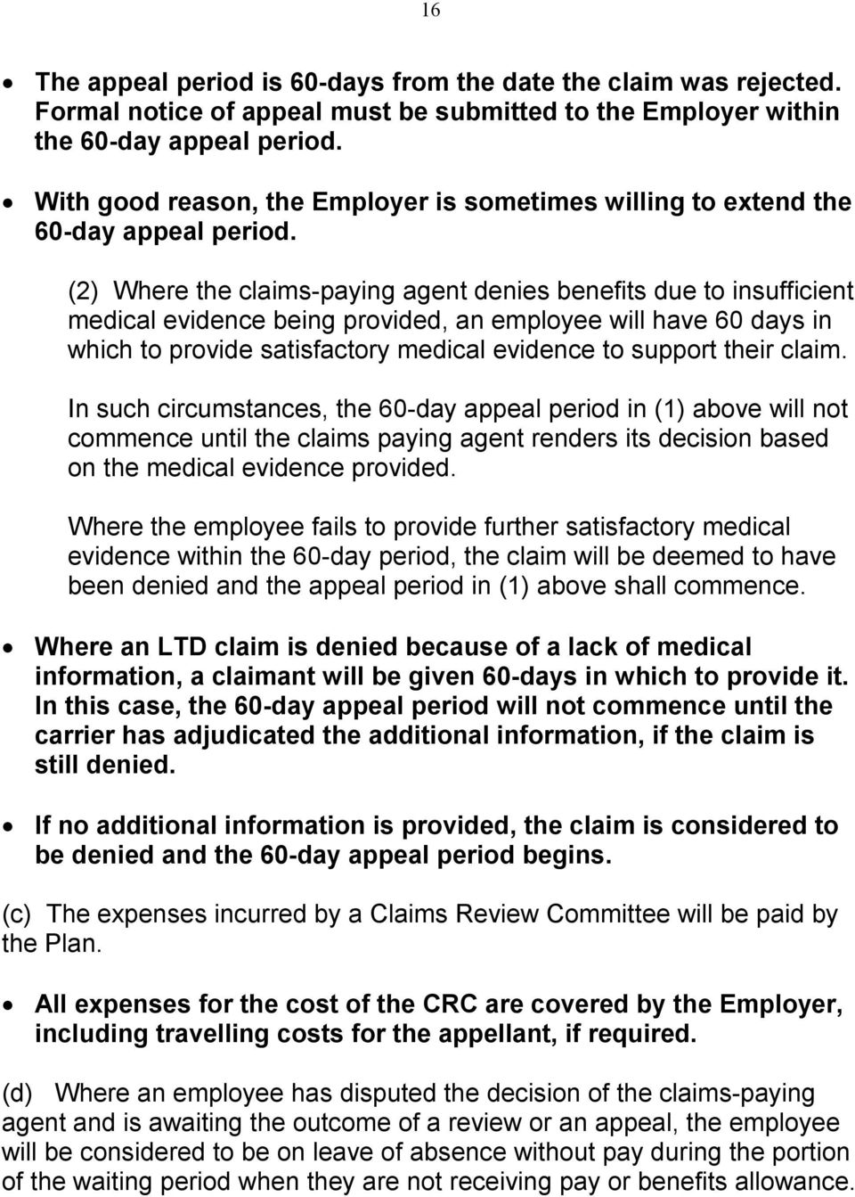 (2) Where the claims-paying agent denies benefits due to insufficient medical evidence being provided, an employee will have 60 days in which to provide satisfactory medical evidence to support their