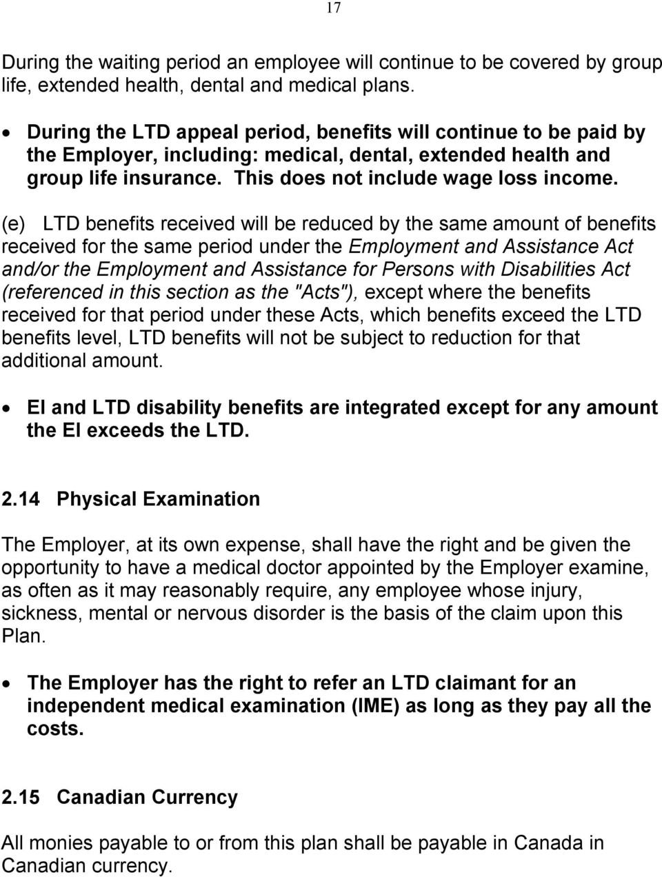 (e) LTD benefits received will be reduced by the same amount of benefits received for the same period under the Employment and Assistance Act and/or the Employment and Assistance for Persons with