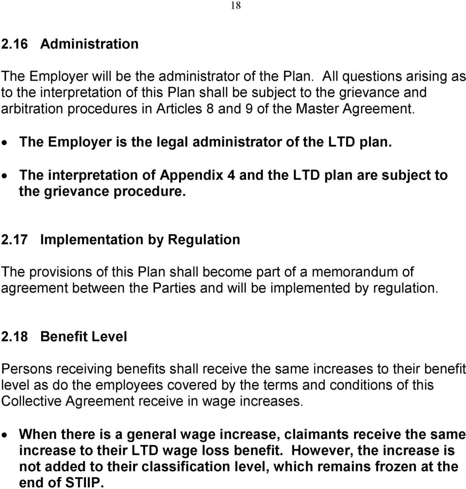 The Employer is the legal administrator of the LTD plan. The interpretation of Appendix 4 and the LTD plan are subject to the grievance procedure. 2.