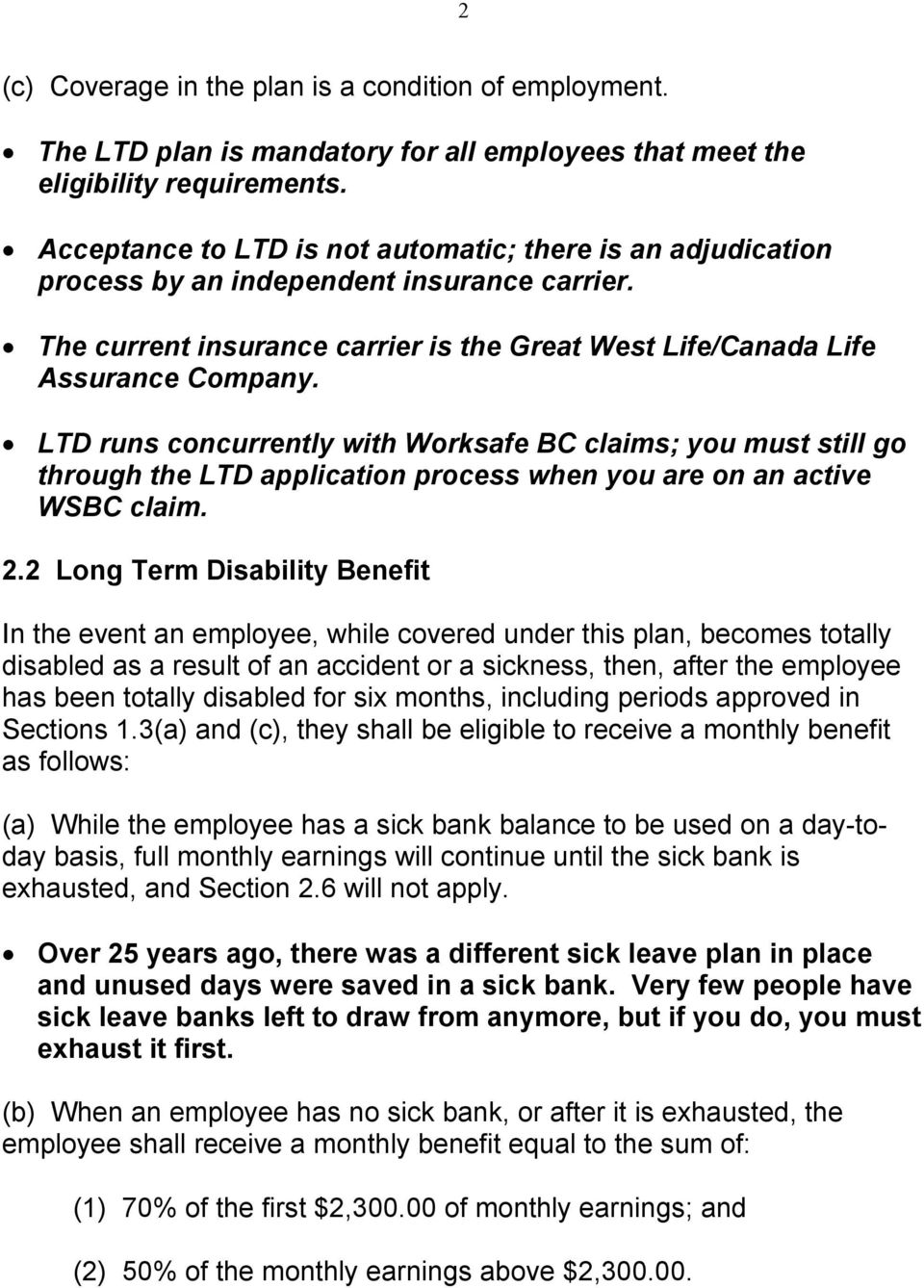 LTD runs concurrently with Worksafe BC claims; you must still go through the LTD application process when you are on an active WSBC claim. 2.