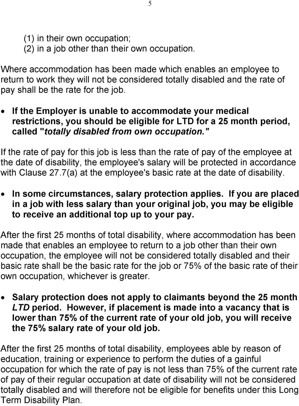 "If the Employer is unable to accommodate your medical restrictions, you should be eligible for LTD for a 25 month period, called ""totally disabled from own occupation."