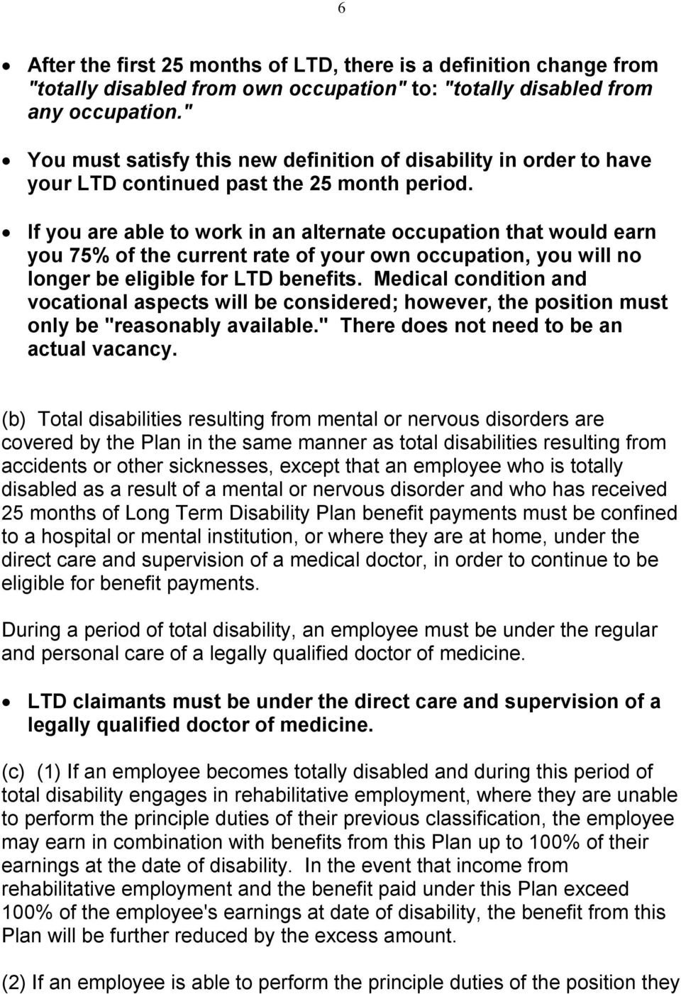 If you are able to work in an alternate occupation that would earn you 75% of the current rate of your own occupation, you will no longer be eligible for LTD benefits.