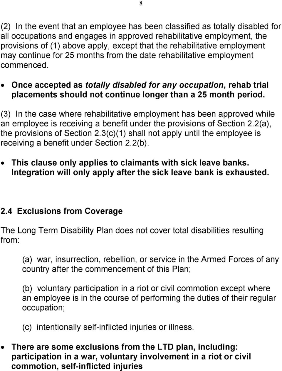 Once accepted as totally disabled for any occupation, rehab trial placements should not continue longer than a 25 month period.
