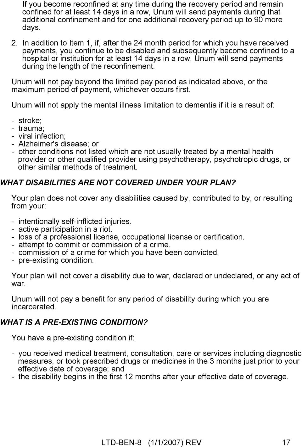In addition to Item 1, if, after the 24 month period for which you have received payments, you continue to be disabled and subsequently become confined to a hospital or institution for at least 14