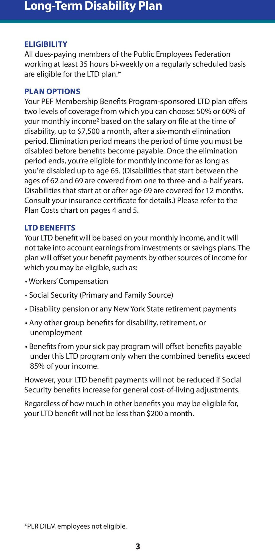 time of disability, up to $7,500 a month, after a six-month elimination period. elimination period means the period of time you must be disabled before benefits become payable.