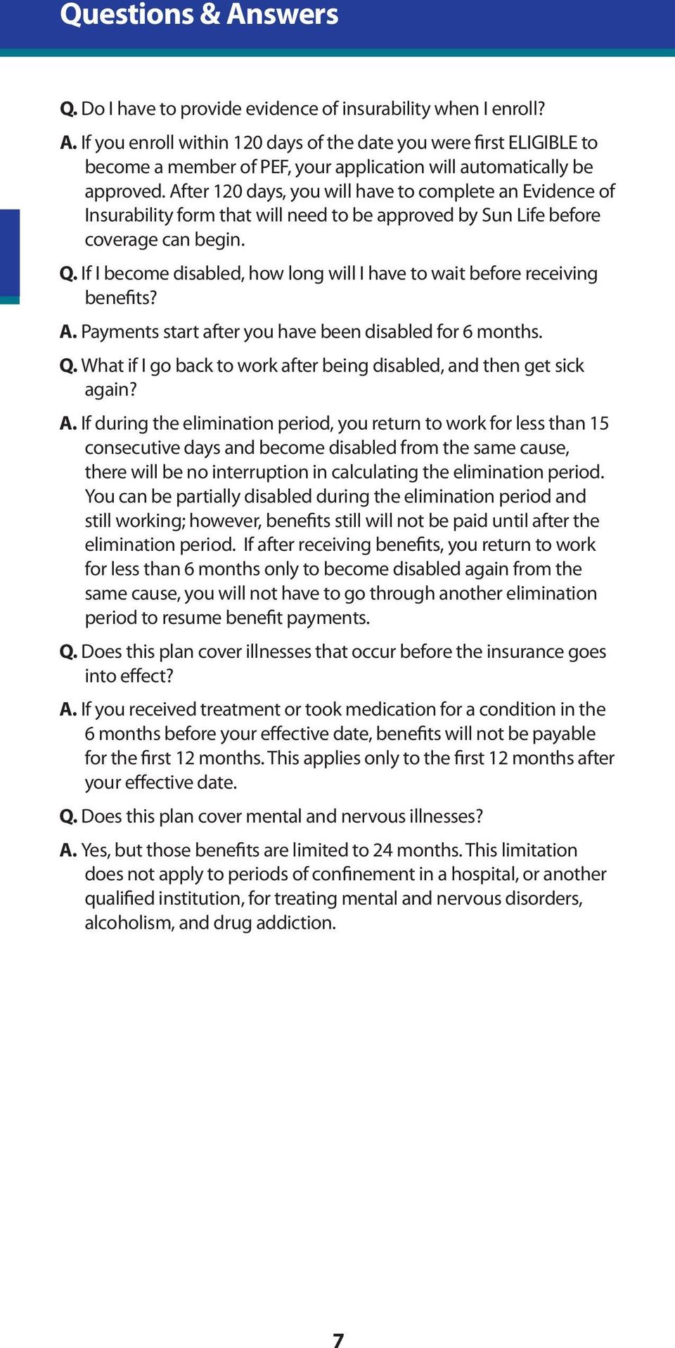 if i become disabled, how long will i have to wait before receiving benefits? A. Payments start after you have been disabled for 6 months. Q.