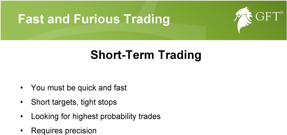 Short targets, tight stops Looking for