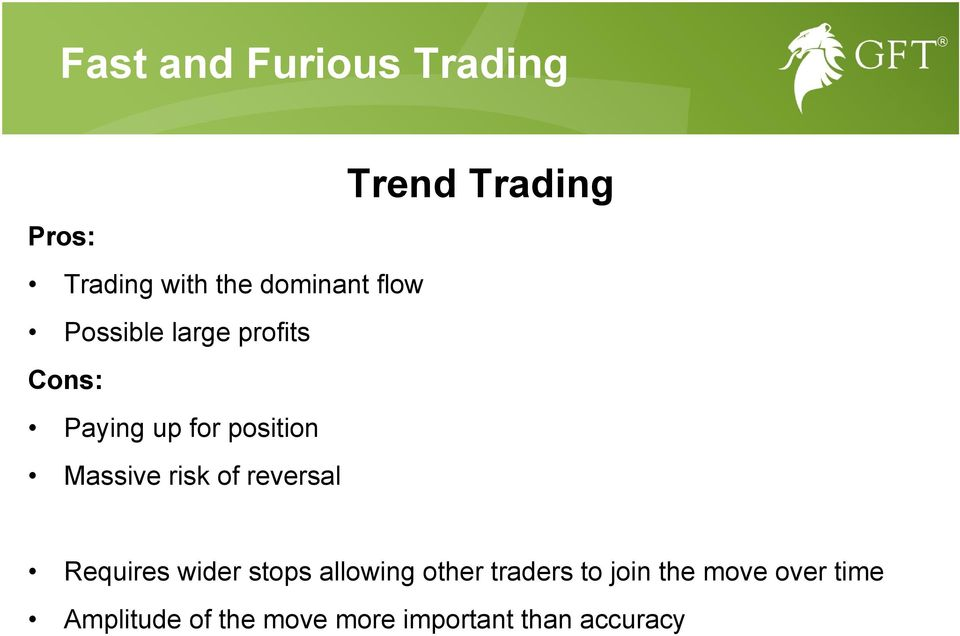 reversal Trend Trading Requires wider stops allowing other traders