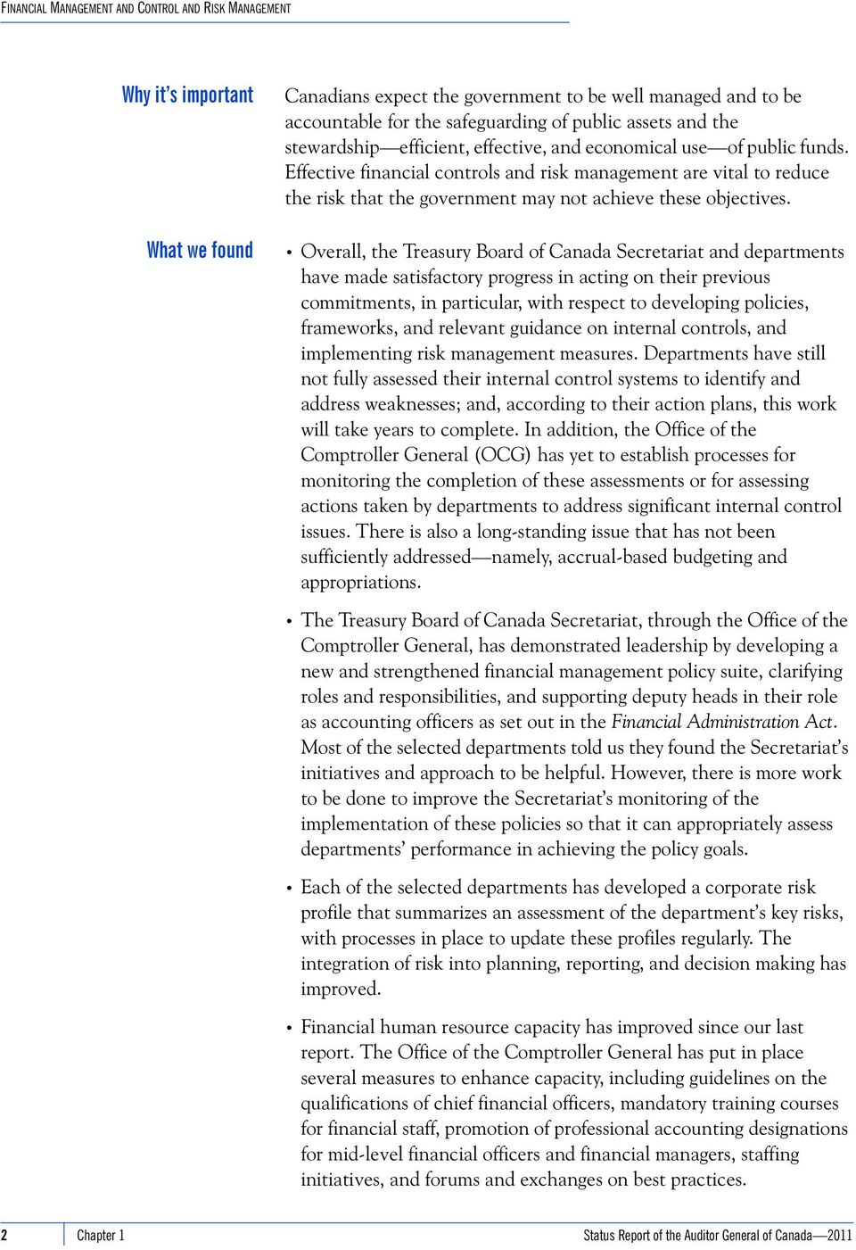 Overall, the Treasury Board of Canada Secretariat and departments have made satisfactory progress in acting on their previous commitments, in particular, with respect to developing policies,